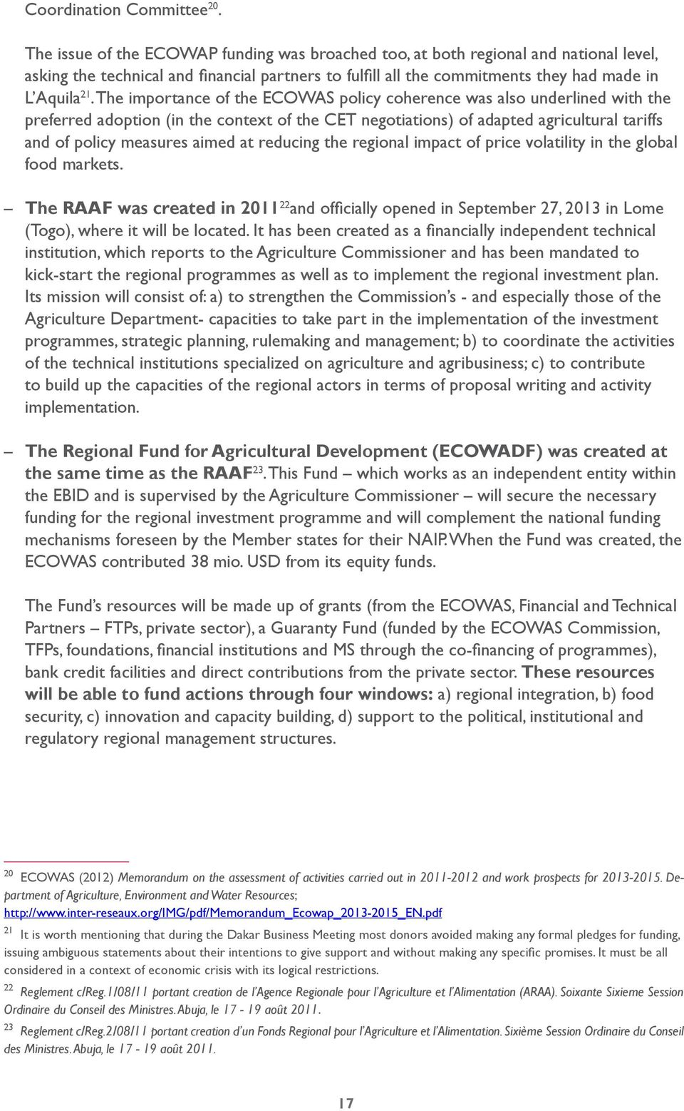 The importance of the ECOWAS policy coherence was also underlined with the preferred adoption (in the context of the CET negotiations) of adapted agricultural tariffs and of policy measures aimed at