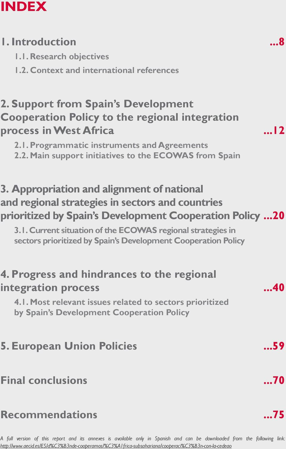 Appropriation and alignment of national and regional strategies in sectors and countries prioritized by Spain s Development Cooperation Policy...20 3.1.