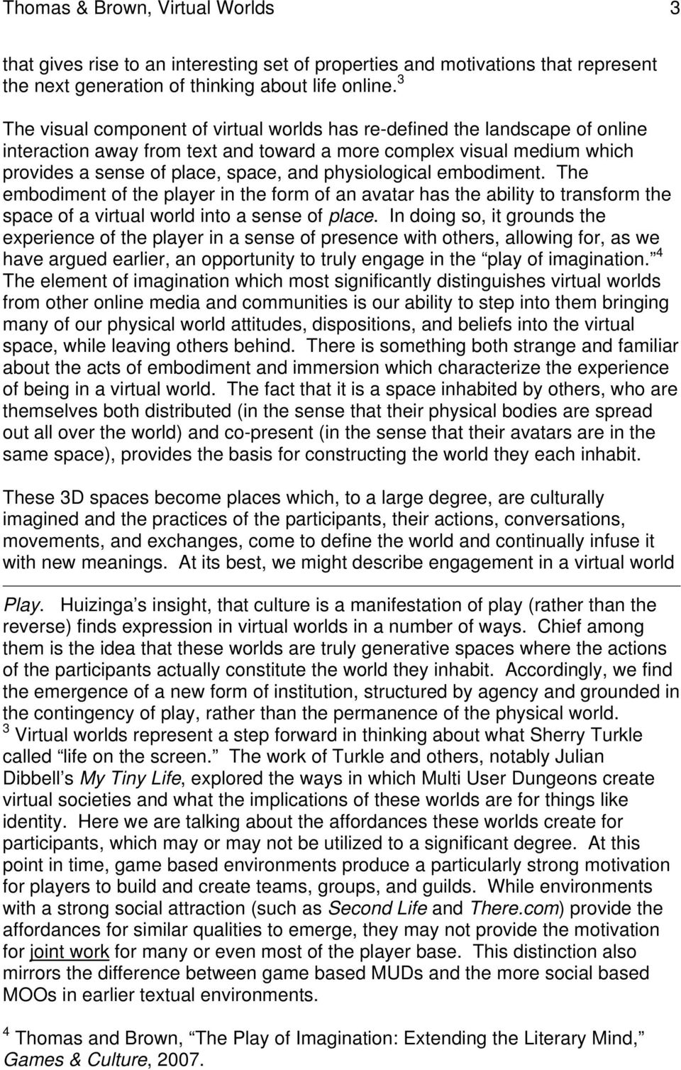 physiological embodiment. The embodiment of the player in the form of an avatar has the ability to transform the space of a virtual world into a sense of place.