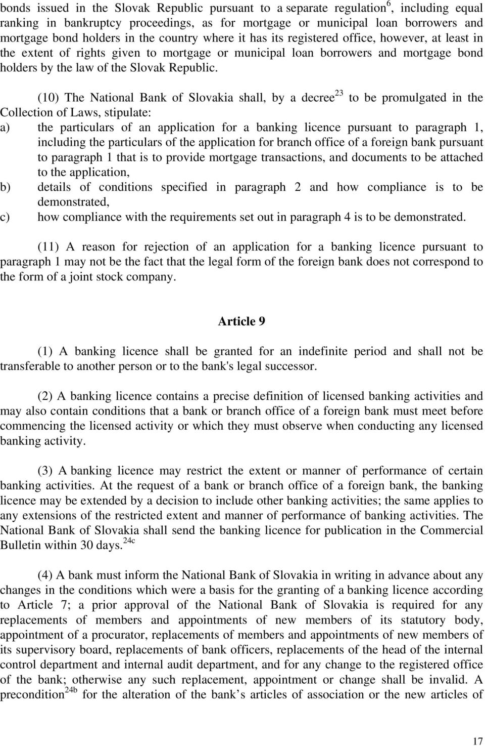(10) The National Bank of Slovakia shall, by a decree 23 to be promulgated in the Collection of Laws, stipulate: a) the particulars of an application for a banking licence pursuant to paragraph 1,