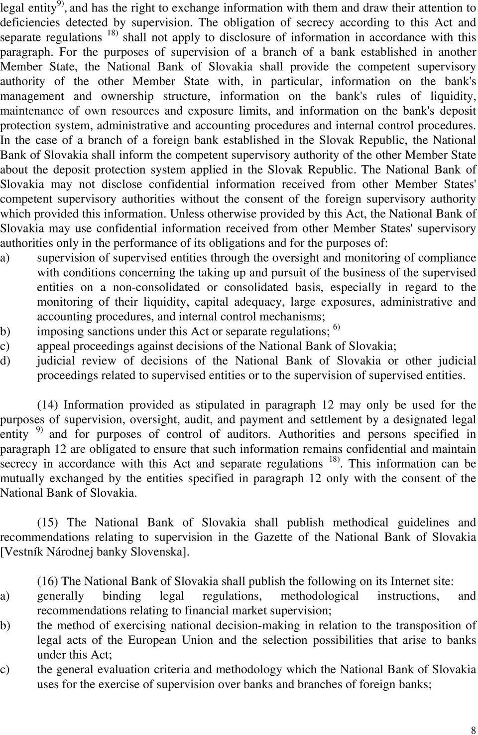 For the purposes of supervision of a branch of a bank established in another Member State, the National Bank of Slovakia shall provide the competent supervisory authority of the other Member State