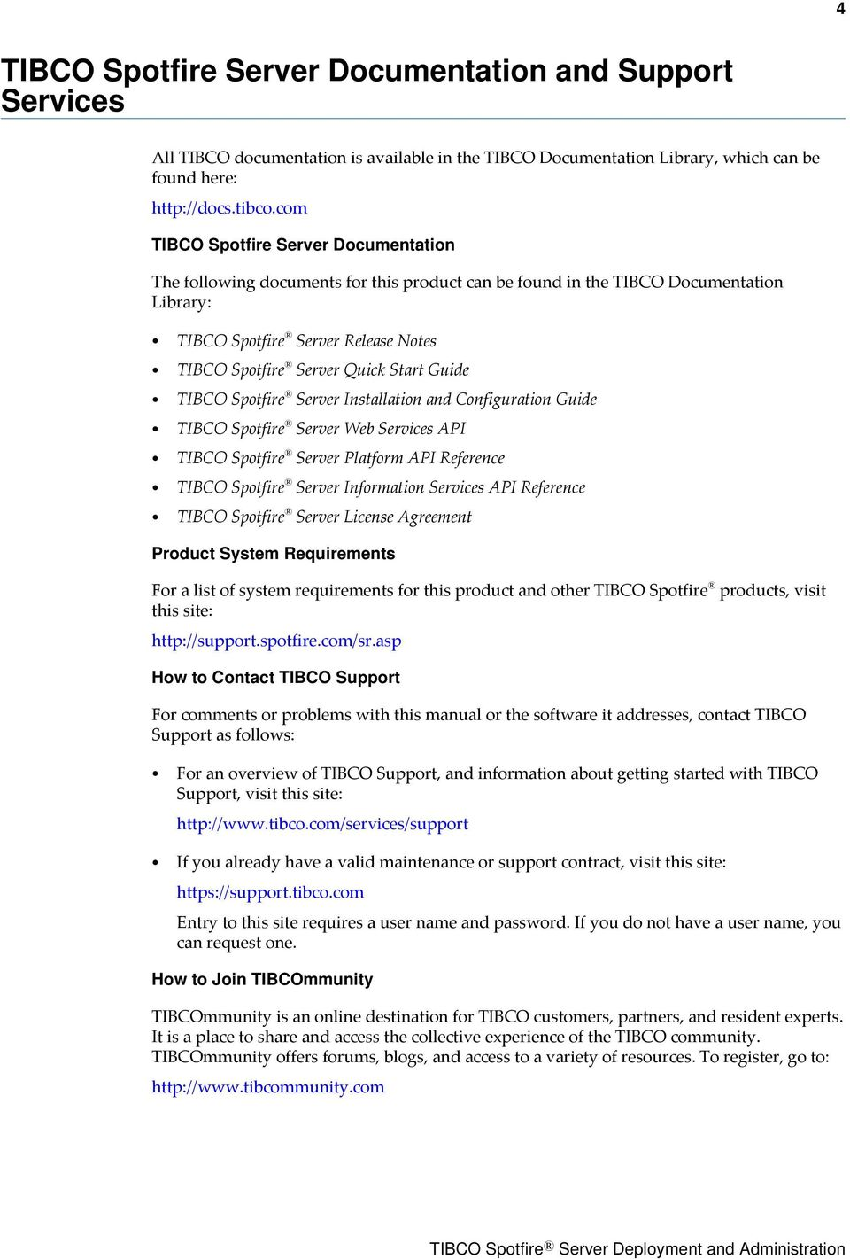 Guide TIBCO Spotfire Server Installation and Configuration Guide TIBCO Spotfire Server Web Services API TIBCO Spotfire Server Platform API Reference TIBCO Spotfire Server Information Services API