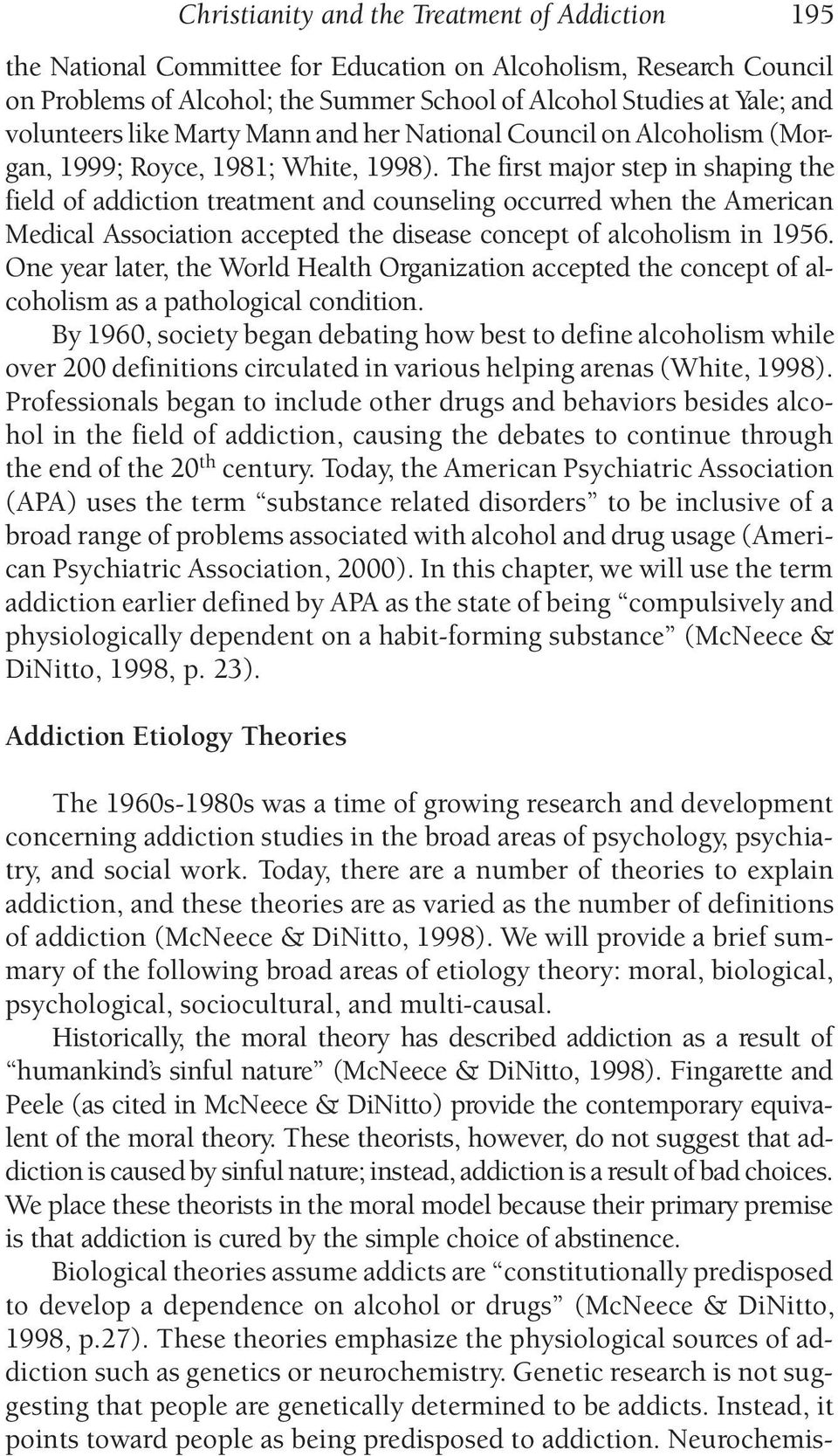 The first major step in shaping the field of addiction treatment and counseling occurred when the American Medical Association accepted the disease concept of alcoholism in 1956.