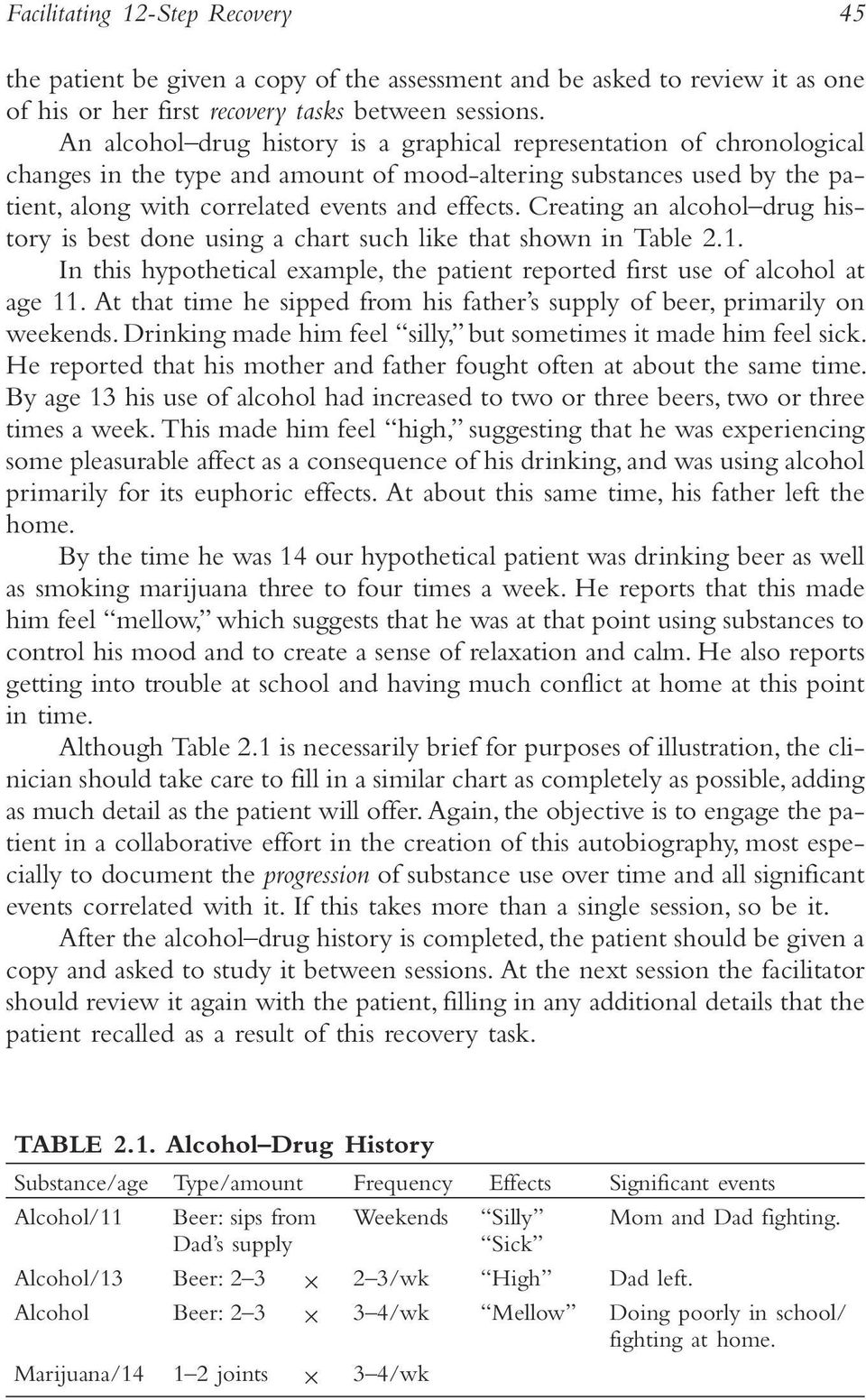 Creating an alcohol drug history is best done using a chart such like that shown in Table 2.1. In this hypothetical example, the patient reported first use of alcohol at age 11.