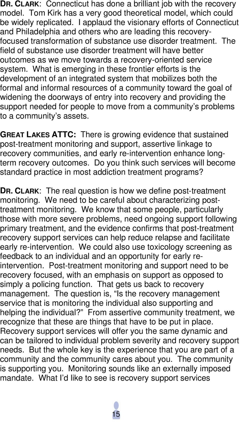 The field of substance use disorder treatment will have better outcomes as we move towards a recovery-oriented service system.