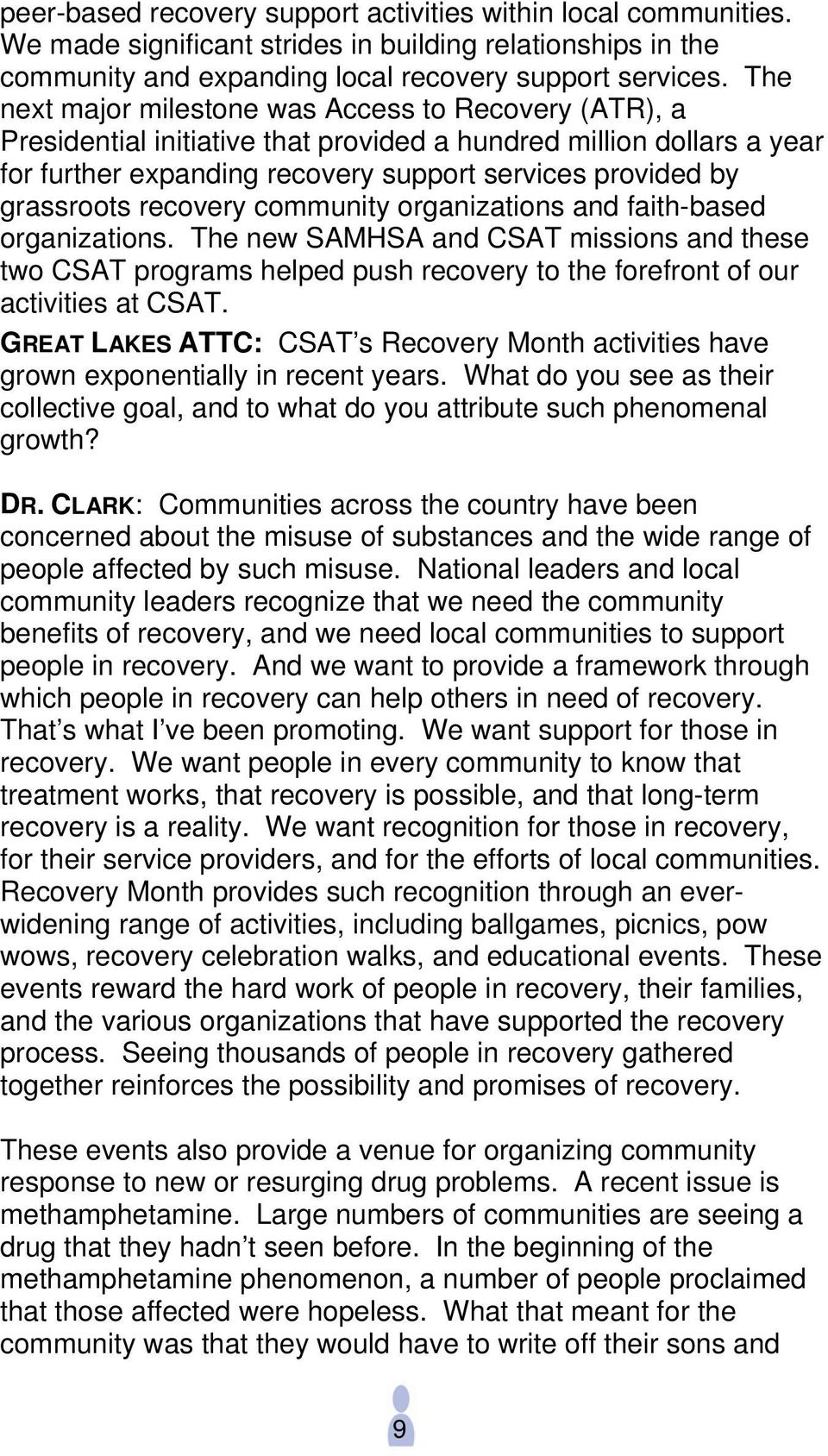 recovery community organizations and faith-based organizations. The new SAMHSA and CSAT missions and these two CSAT programs helped push recovery to the forefront of our activities at CSAT.