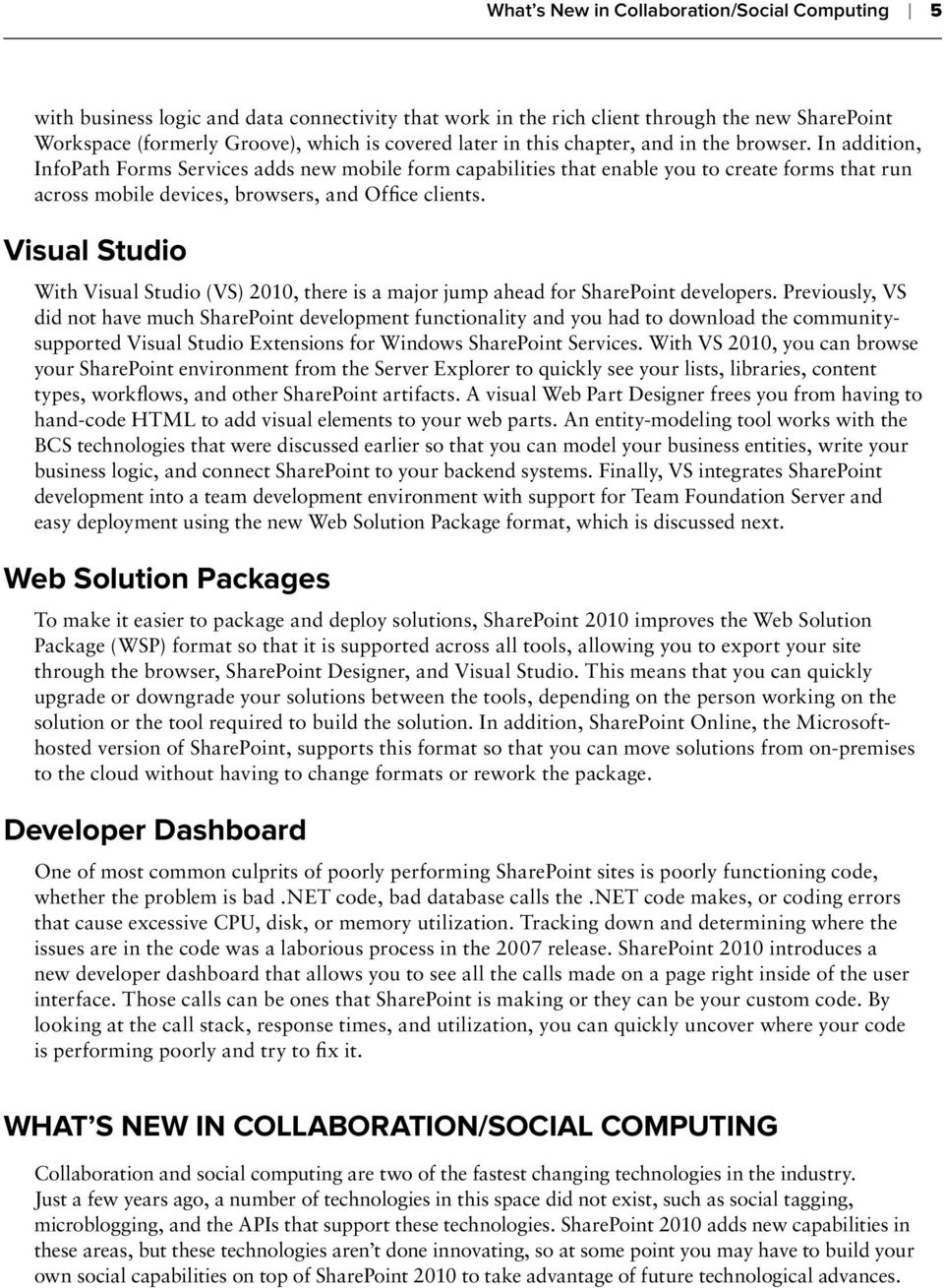 Visual Studio With Visual Studio (VS) 2010, there is a major jump ahead for SharePoint developers.