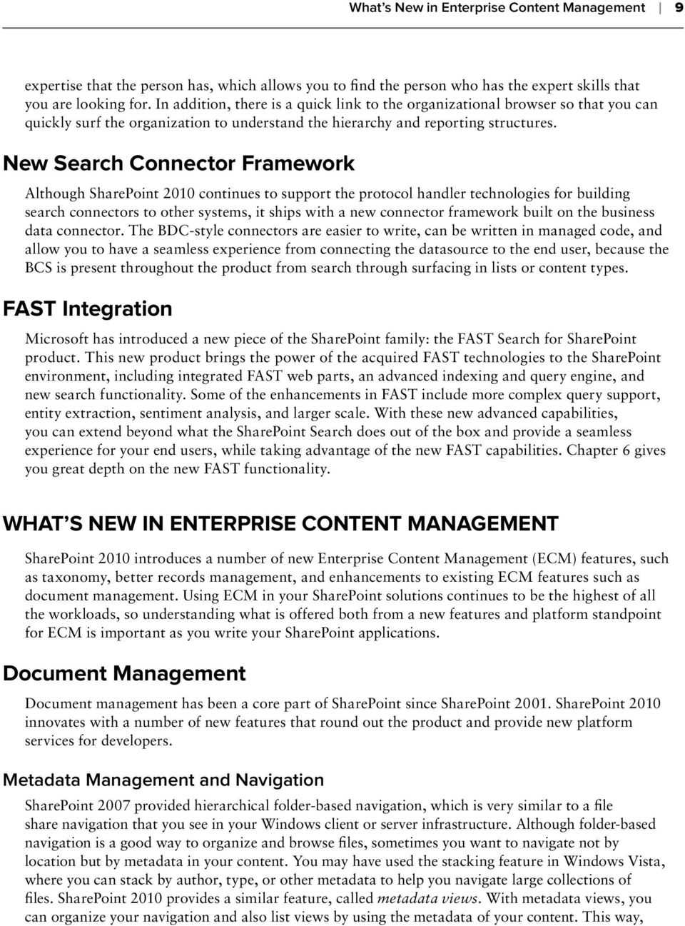 New Search Connector Framework Although SharePoint 2010 continues to support the protocol handler technologies for building search connectors to other systems, it ships with a new connector framework