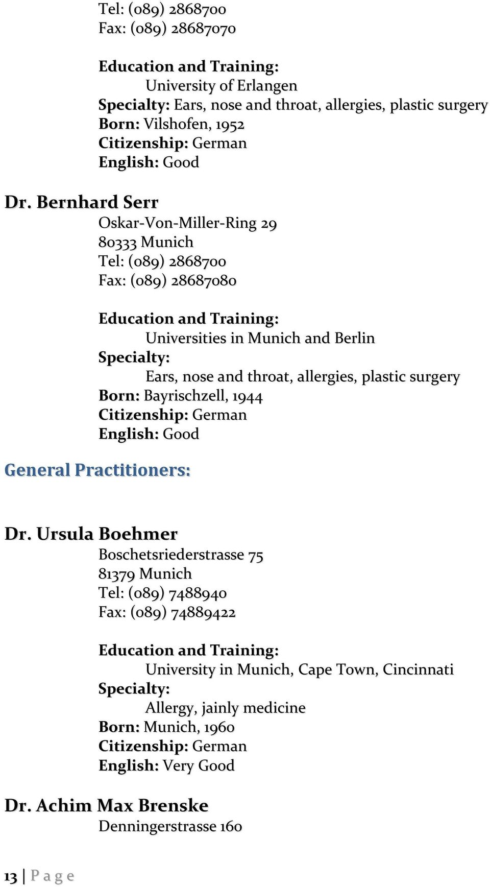 allergies, plastic surgery Born: Bayrischzell, 1944 General Practitioners: Dr.