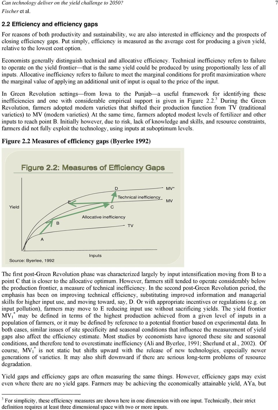 Put simply, efficiency is measured as the average cost for producing a given yield, relative to the lowest cost option. Economists generally distinguish technical and allocative efficiency.