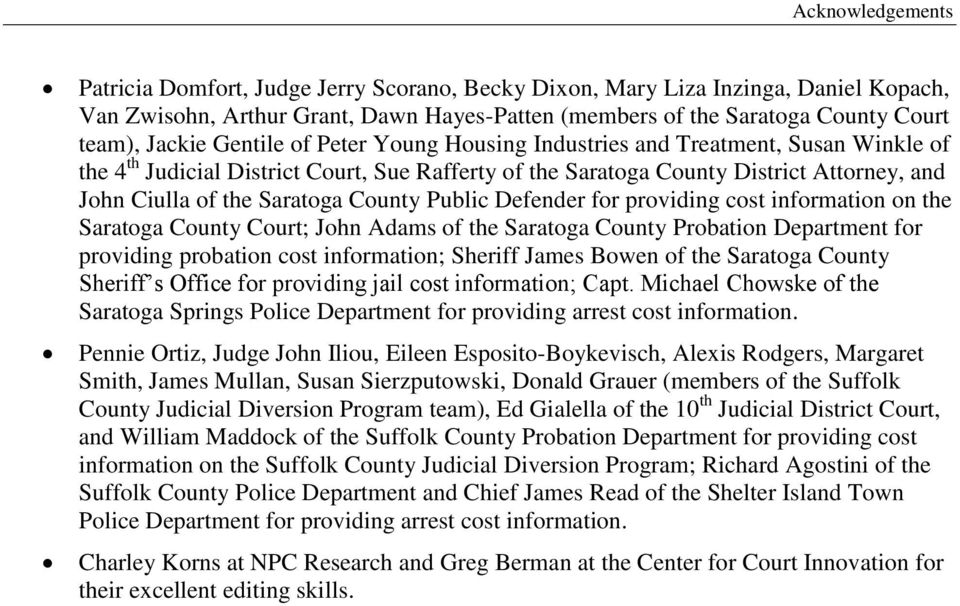 County Public Defender for providing cost information on the Saratoga County Court; John Adams of the Saratoga County Probation Department for providing probation cost information; Sheriff James