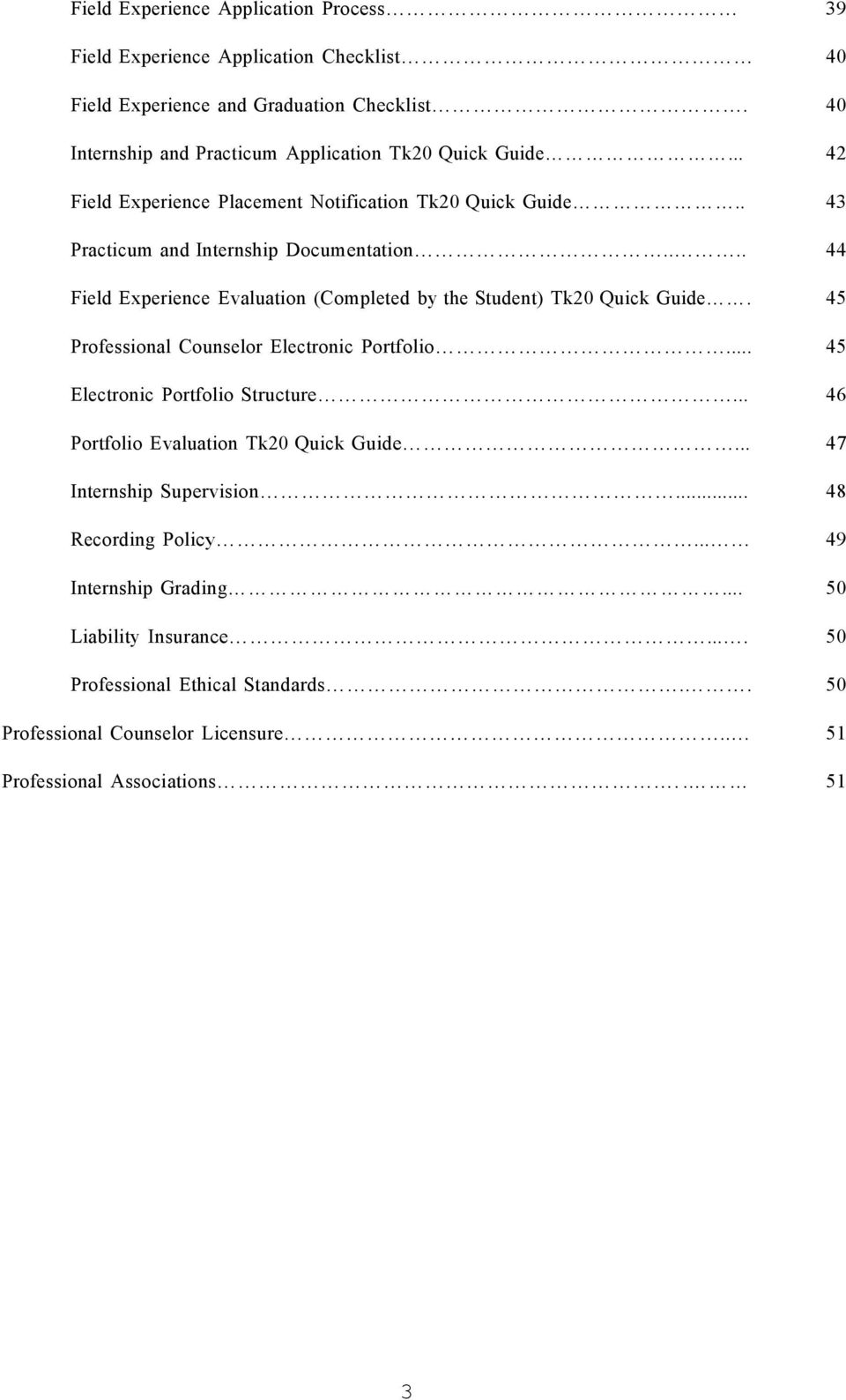 ... 44 Field Experience Evaluation (Completed by the Student) Tk20 Quick Guide. 45 Professional Counselor Electronic Portfolio... 45 Electronic Portfolio Structure.