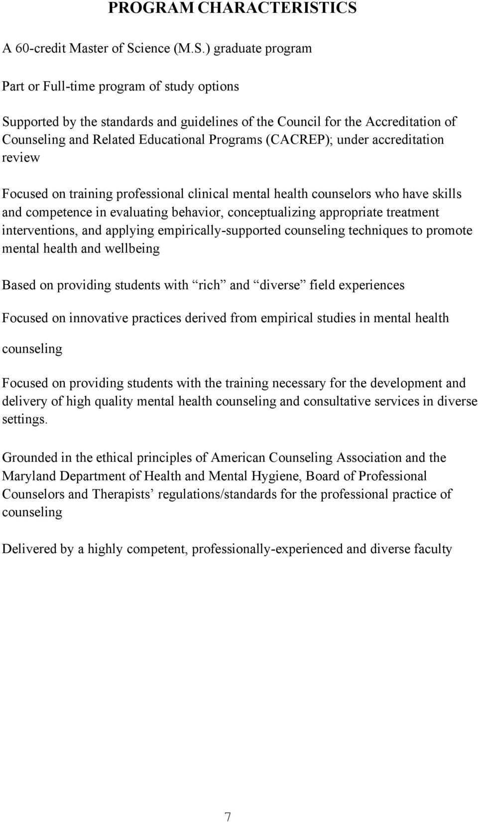 Related Educational Programs (CACREP); under accreditation review Focused on training professional clinical mental health counselors who have skills and competence in evaluating behavior,