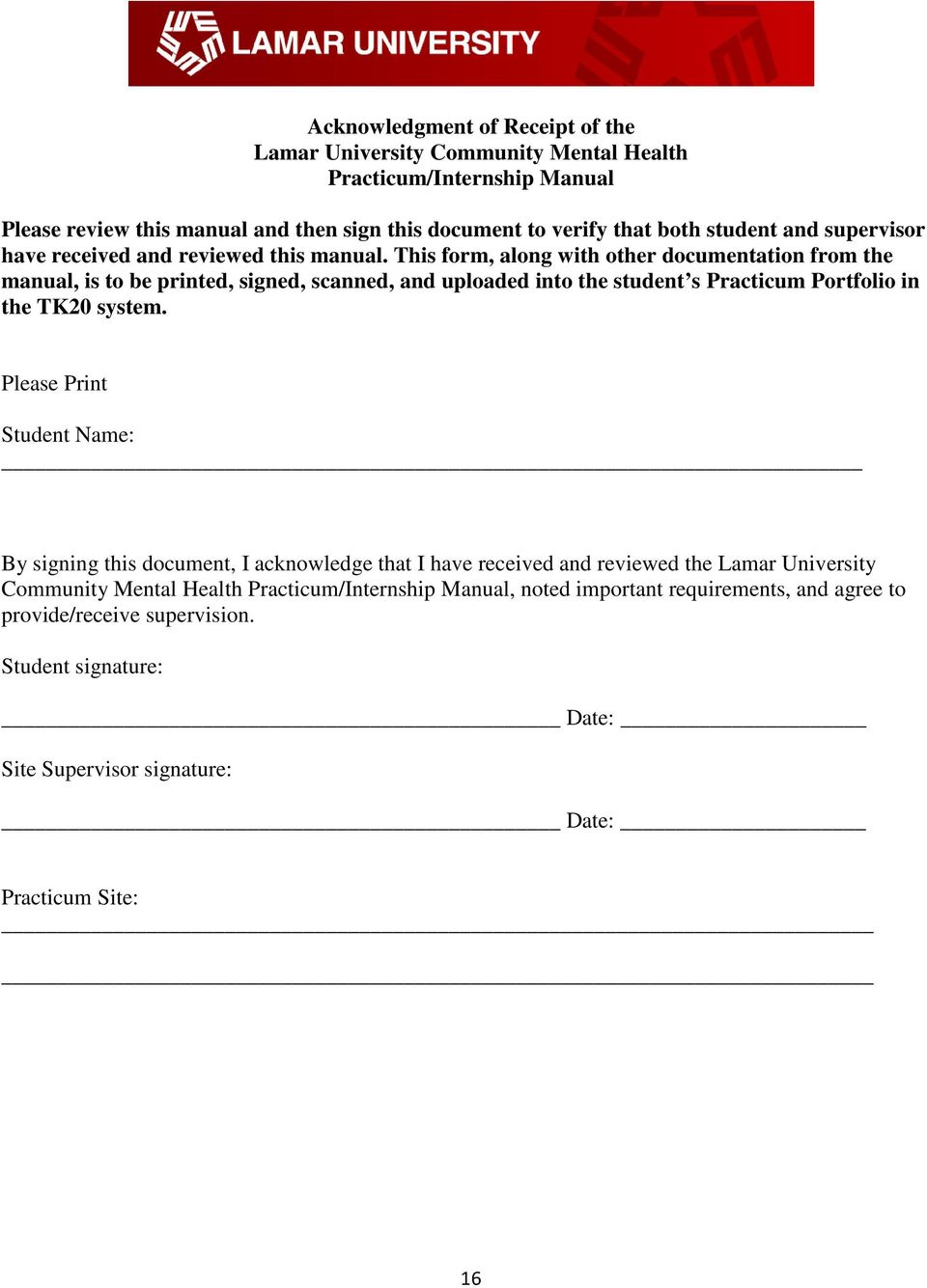 This form, along with other documentation from the manual, is to be printed, signed, scanned, and uploaded into the student s Practicum Portfolio in the TK20 system.