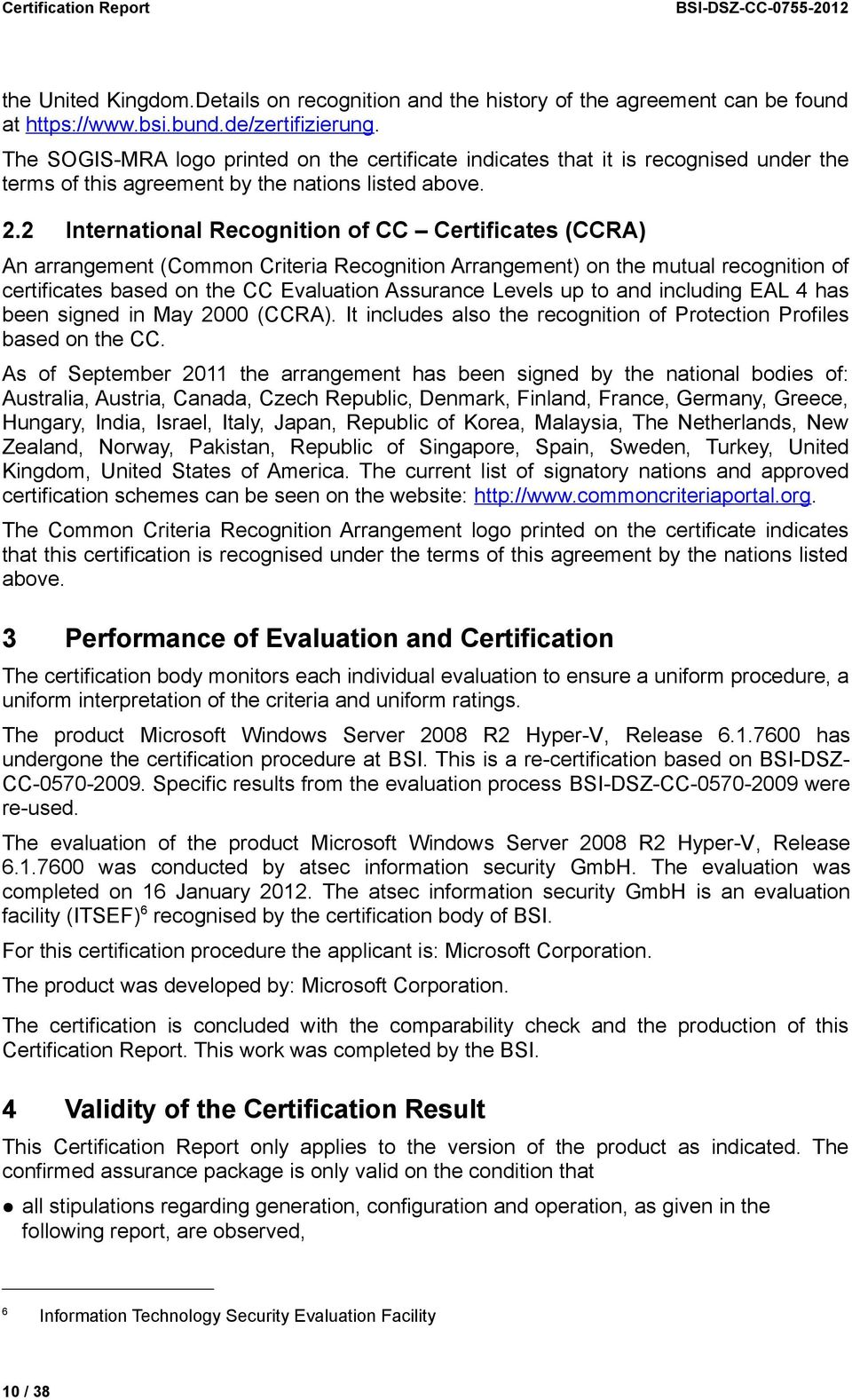 2 International Recognition of CC Certificates (CCRA) An arrangement (Common Criteria Recognition Arrangement) on the mutual recognition of certificates based on the CC Evaluation Assurance Levels up
