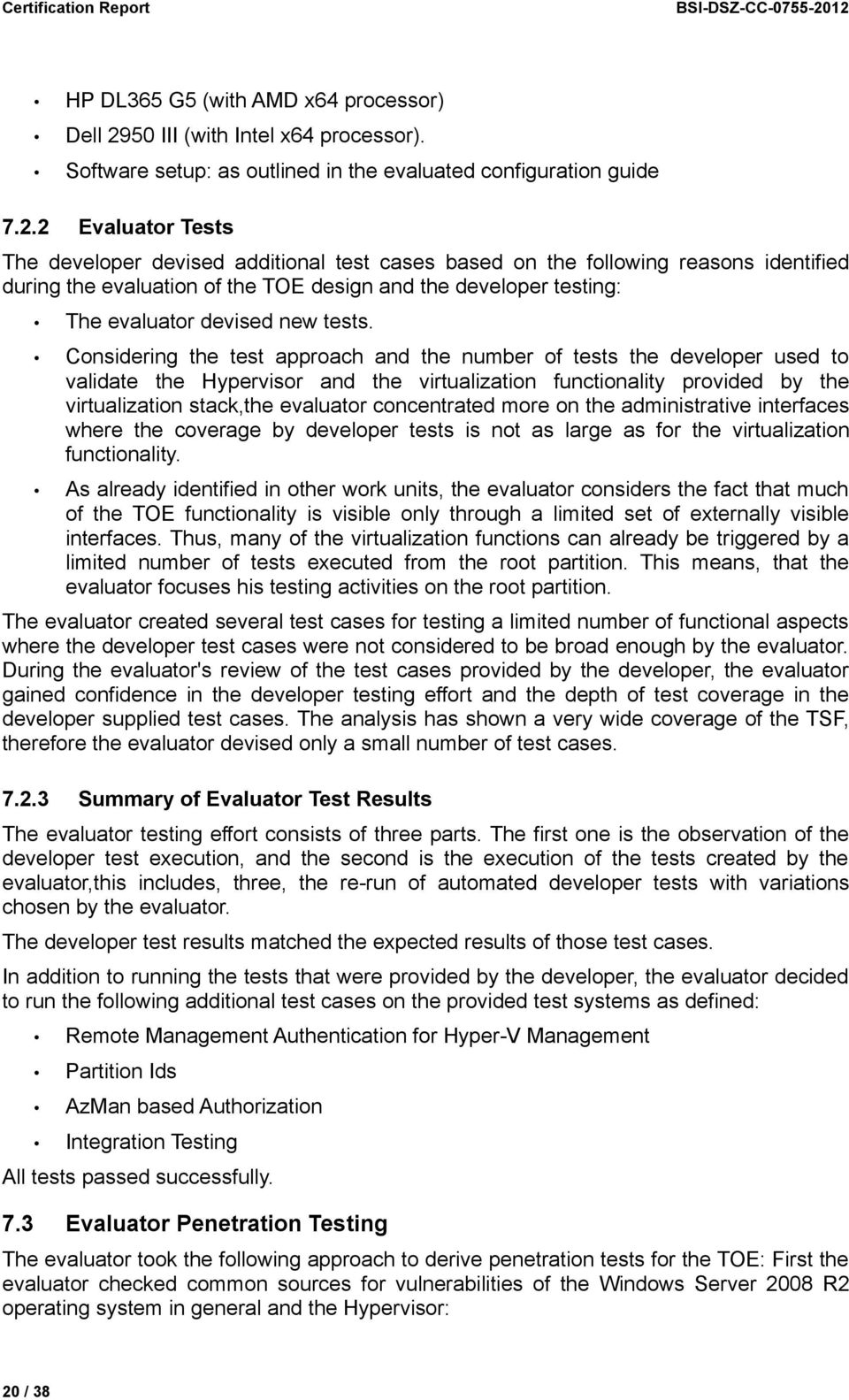 additional test cases based on the following reasons identified during the evaluation of the TOE design and the developer testing: The evaluator devised new tests.