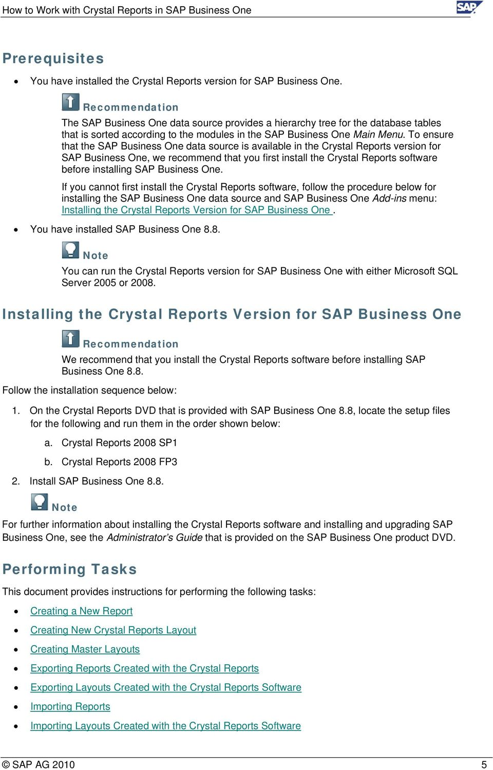 To ensure that the SAP Business One data source is available in the Crystal Reports version for SAP Business One, we recommend that you first install the Crystal Reports software before installing