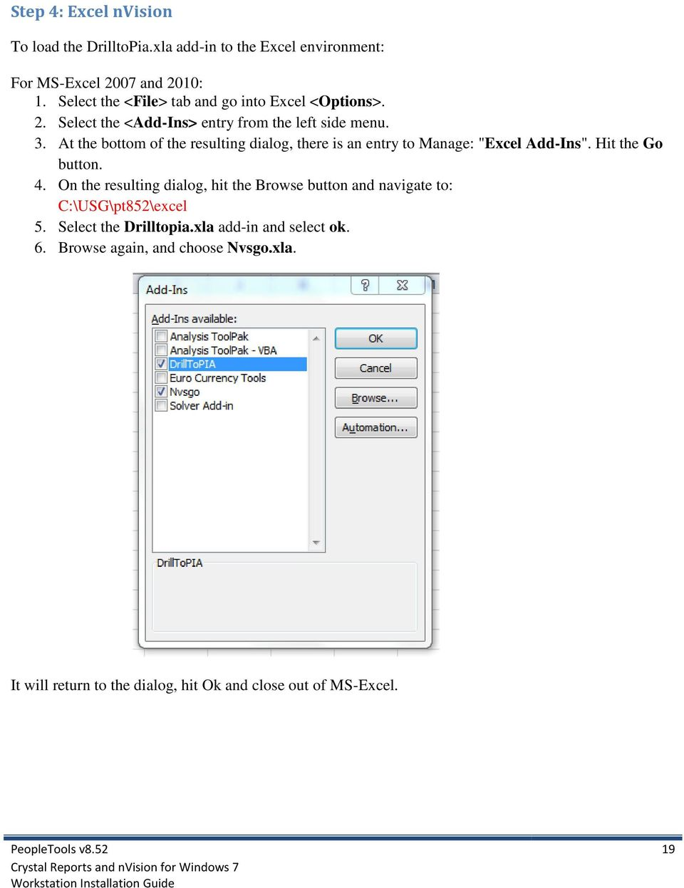 "At the bottom of the resulting dialog, there is an entry to Manage: ""Excel Add-Ins"". Hit the Go button. 4."