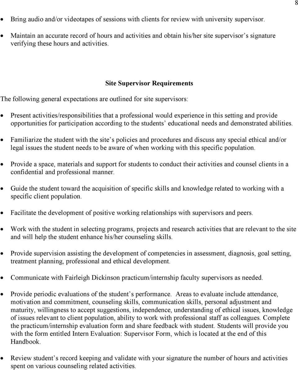 Site Supervisor Requirements The following general expectations are outlined for site supervisors: Present activities/responsibilities that a professional would experience in this setting and provide