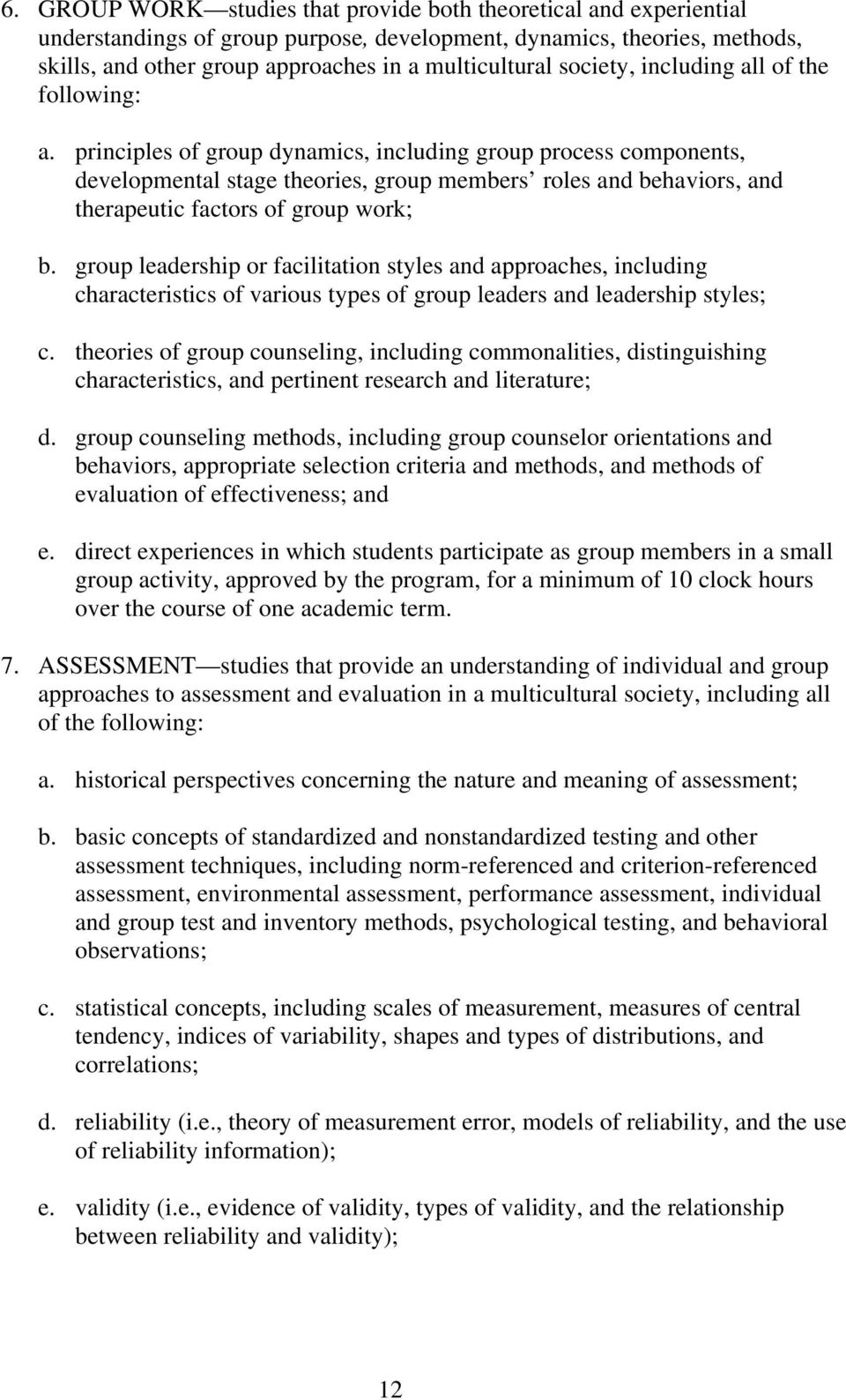 principles of group dynamics, including group process components, developmental stage theories, group members roles and behaviors, and therapeutic factors of group work; b.