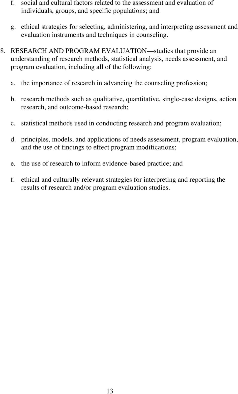 RESEARCH AND PROGRAM EVALUATION studies that provide an understanding of research methods, statistical analysis, needs assessment, and program evaluation, including all of the following: a.