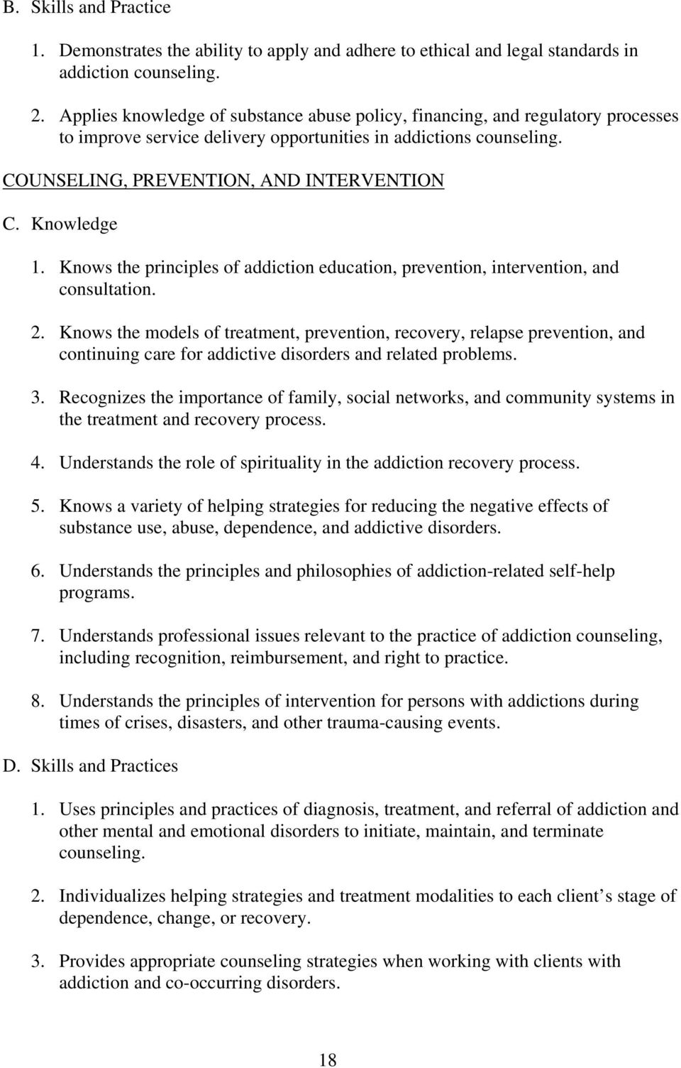 Knowledge 1. Knows the principles of addiction education, prevention, intervention, and consultation. 2.