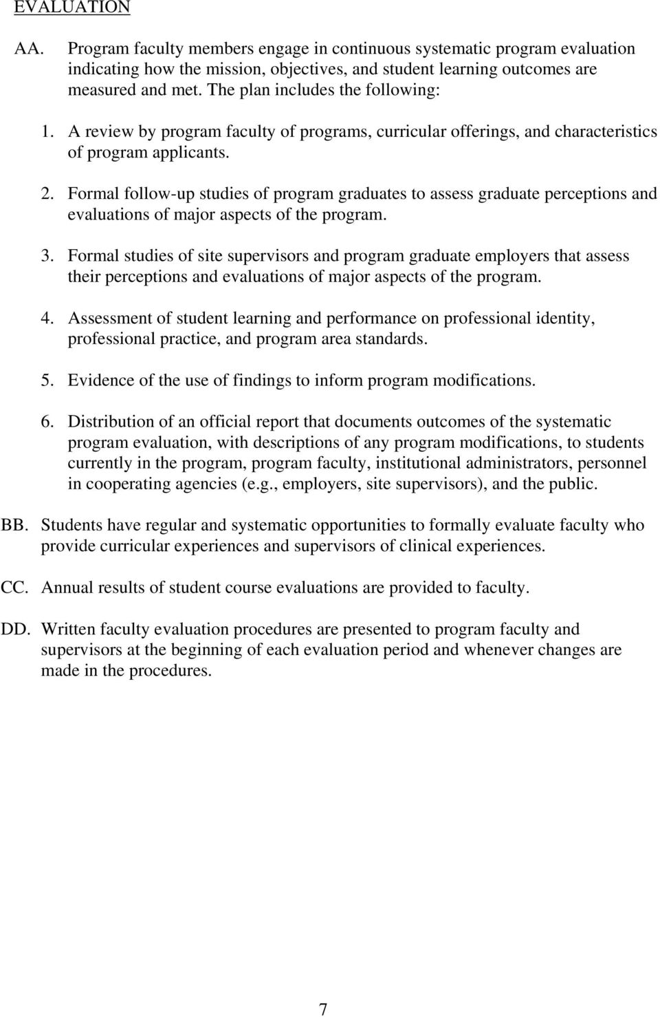 Formal follow-up studies of program graduates to assess graduate perceptions and evaluations of major aspects of the program. 3.