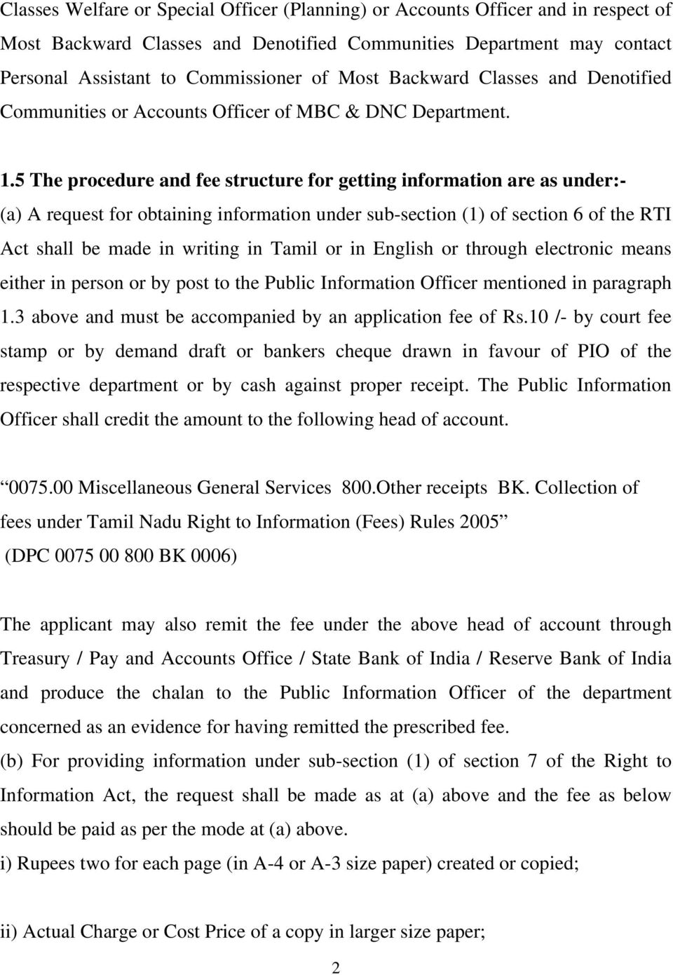 5 The procedure and fee structure for getting information are as under:- (a) A request for obtaining information under sub-section (1) of section 6 of the RTI Act shall be made in writing in Tamil or