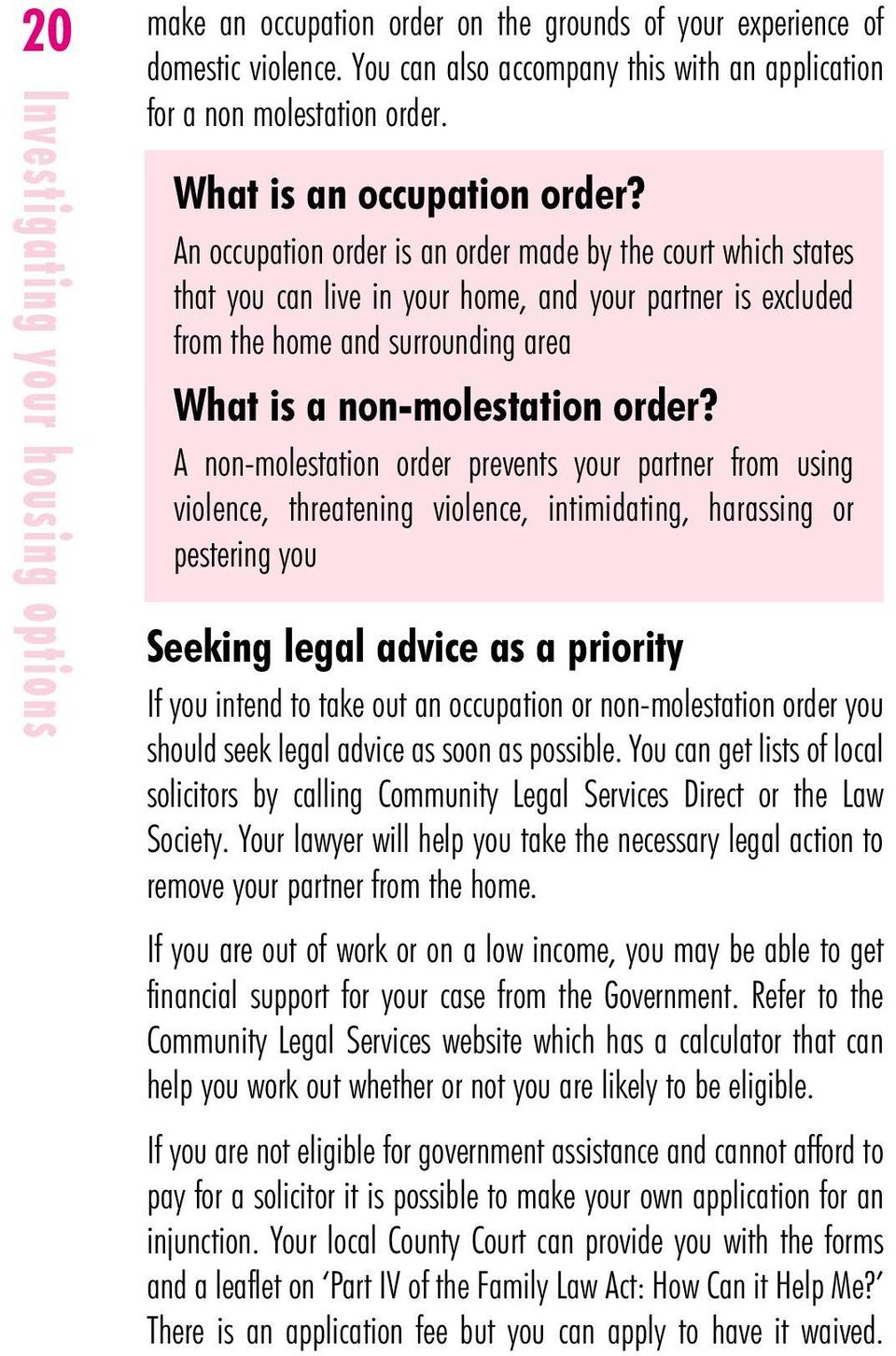 An occupation order is an order made by the court which states that you can live in your home, and your partner is excluded from the home and surrounding area What is a non-molestation order?