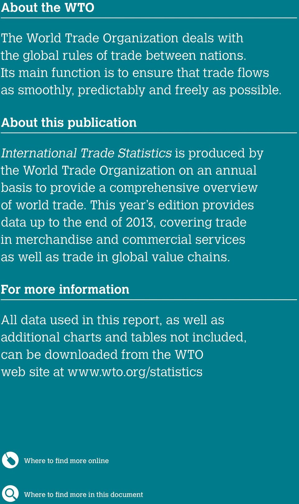 This year s edition provides data up to the end of 2013, covering trade in merchandise and commercial services as well as trade in global value chains.