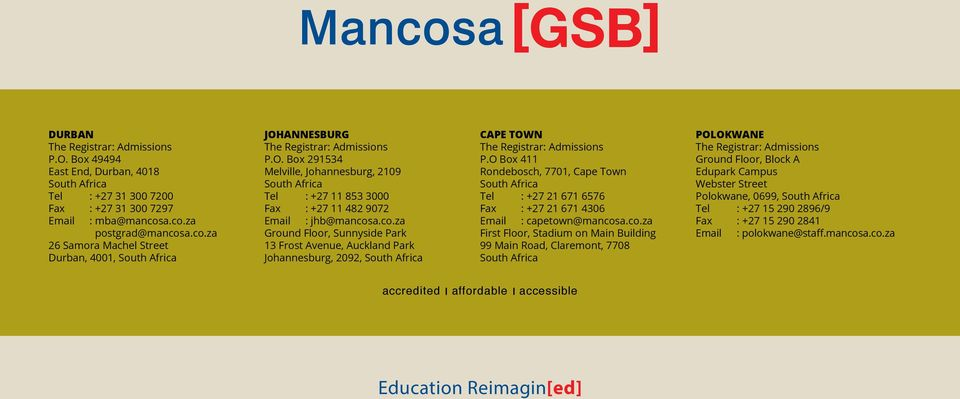 ANNESBURG The Registrar: Admissions P.O. Box 291534 Melville, Johannesburg, 2109 South Africa Tel : +27 11 853 3000 Fax : +27 11 482 9072 Email : jhb@mancos