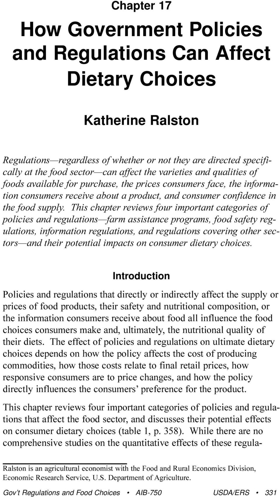 This chapter reviews four important categories of policies and regulations farm assistance programs, food safety regulations, information regulations, and regulations covering other sectors and their