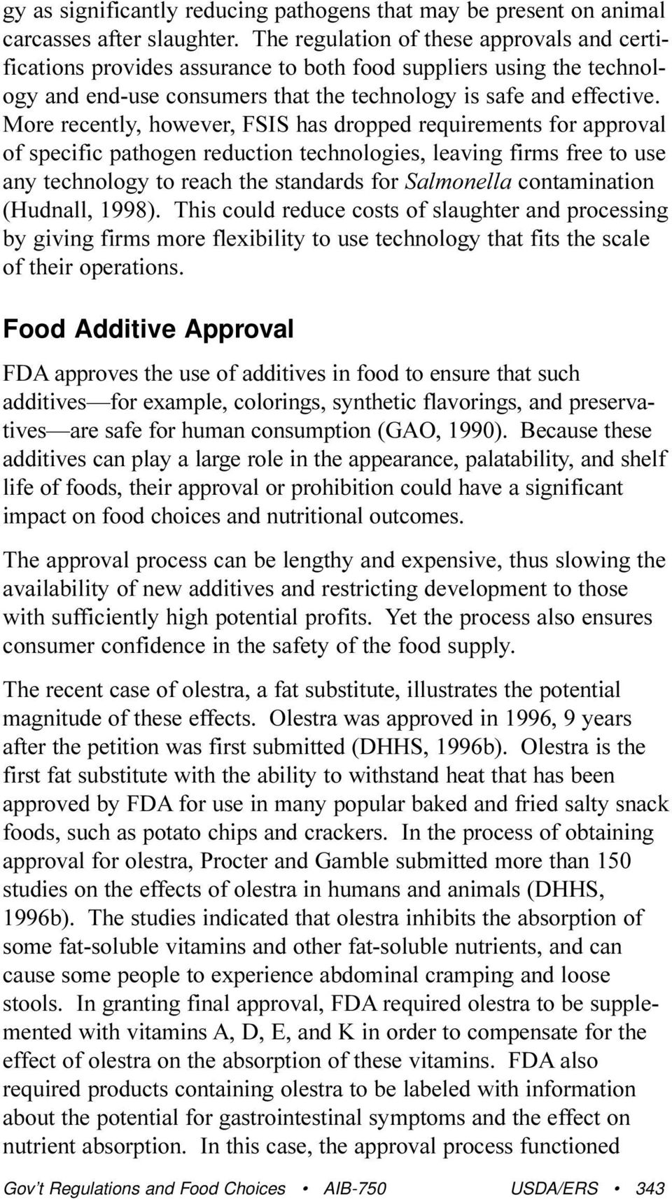 More recently, however, FSIS has dropped requirements for approval of specific pathogen reduction technologies, leaving firms free to use any technology to reach the standards for Salmonella