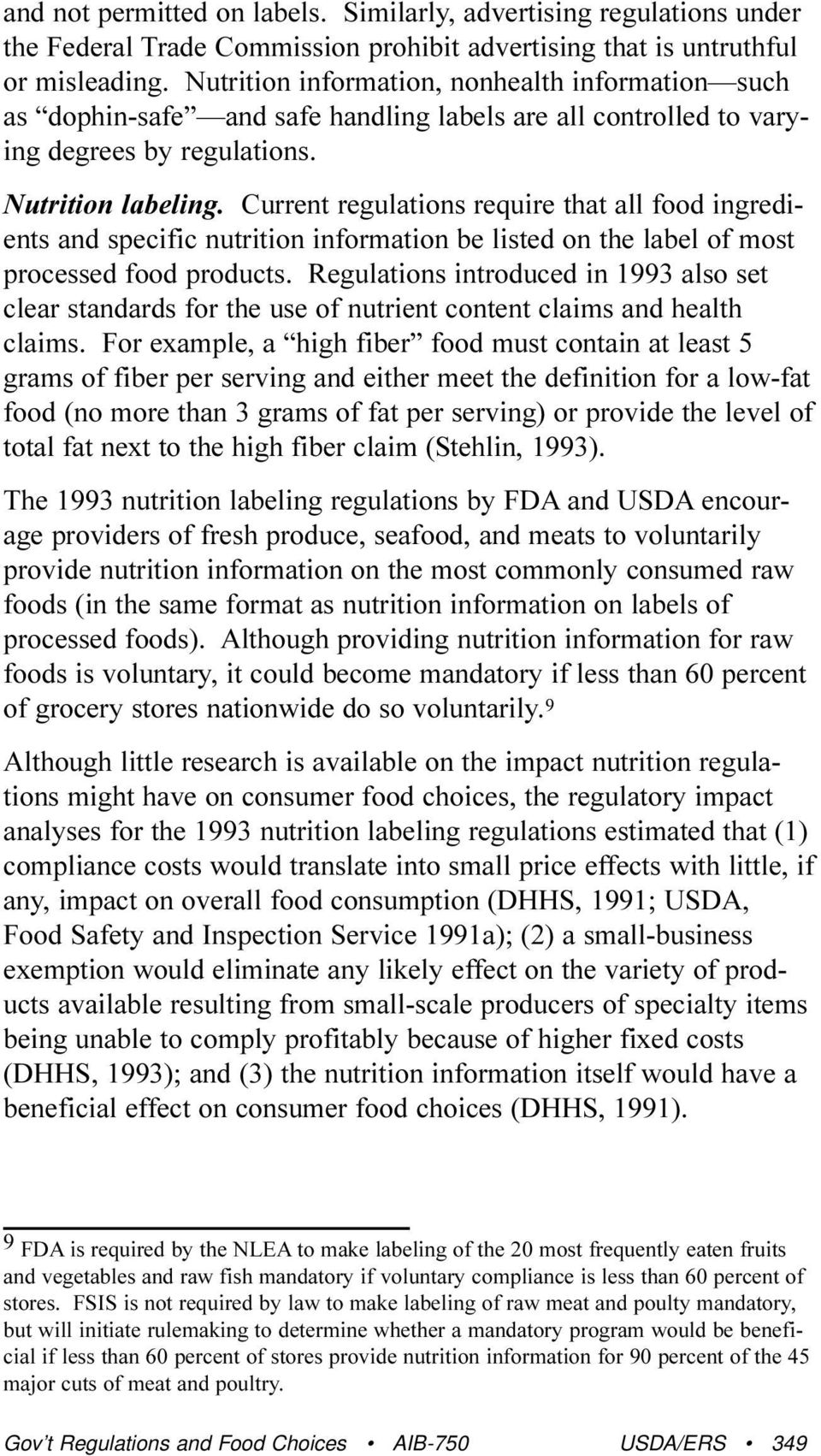 Current regulations require that all food ingredients and specific nutrition information be listed on the label of most processed food products.
