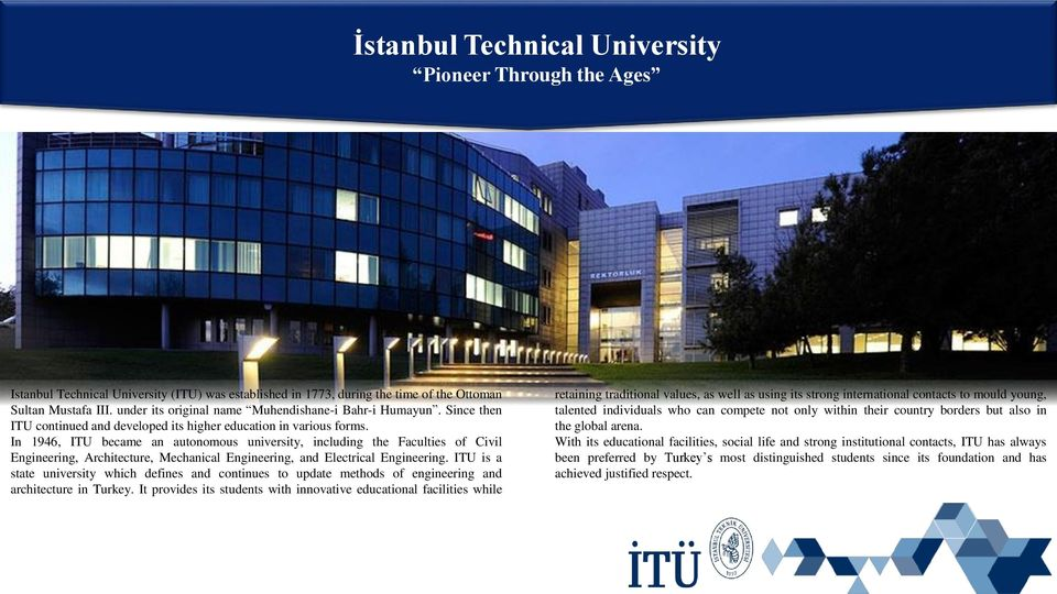 In 1946, ITU became an autonomous university, including the Faculties of Civil Engineering, Architecture, Mechanical Engineering, and Electrical Engineering.