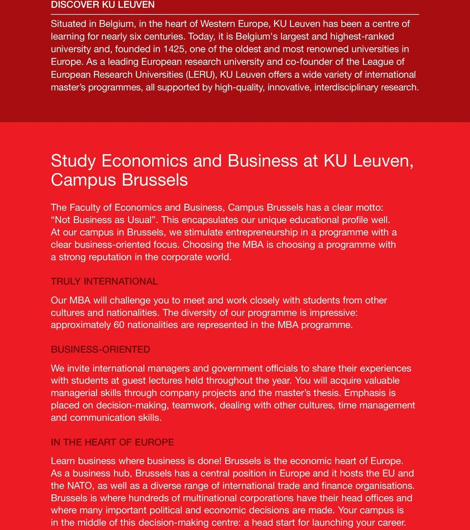 As a leading European research university and co-founder of the League of European Research Universities (LERU), KU Leuven offers a wide variety of inter national master s programmes, all supported