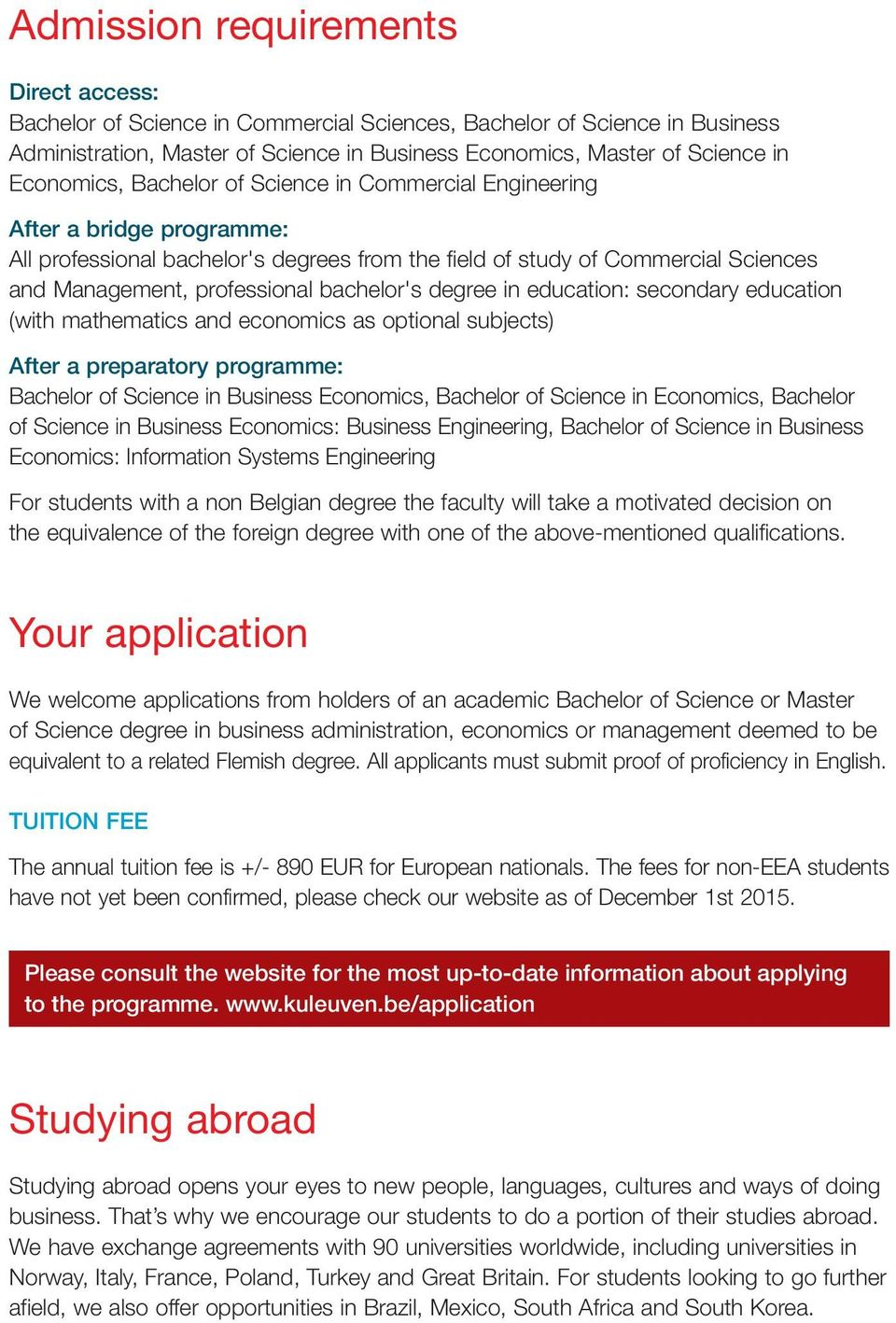 bachelor's degree in education: secondary education (with mathematics and economics as optional subjects) After a preparatory programme: Bachelor of Science in Business Economics, Bachelor of Science