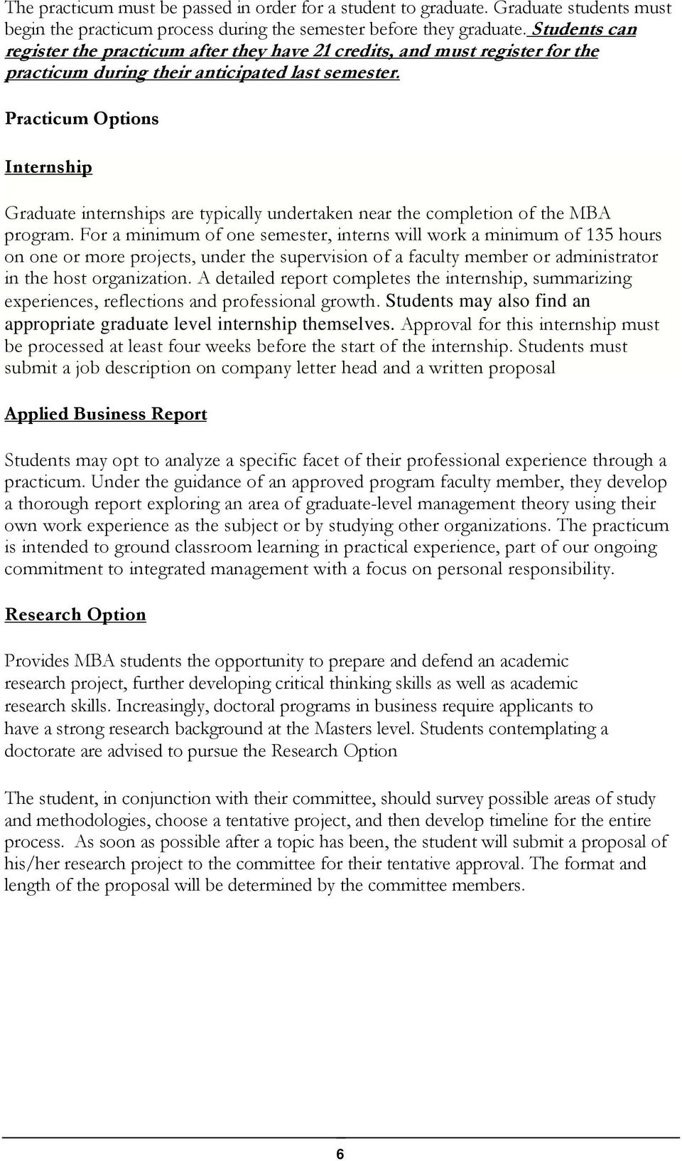 Practicum Options Internship Graduate internships are typically undertaken near the completion of the MBA program.