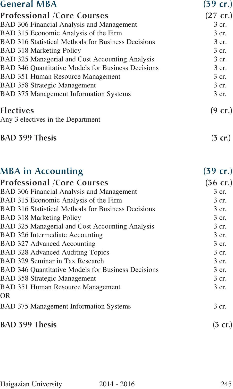 ) () MBA in Accounting Professional /Core Courses BAD 306 Financial Analysis and Management BAD 316 Statistical Methods for Business Decisions BAD 325 Managerial and Cost Accounting Analysis BAD 326