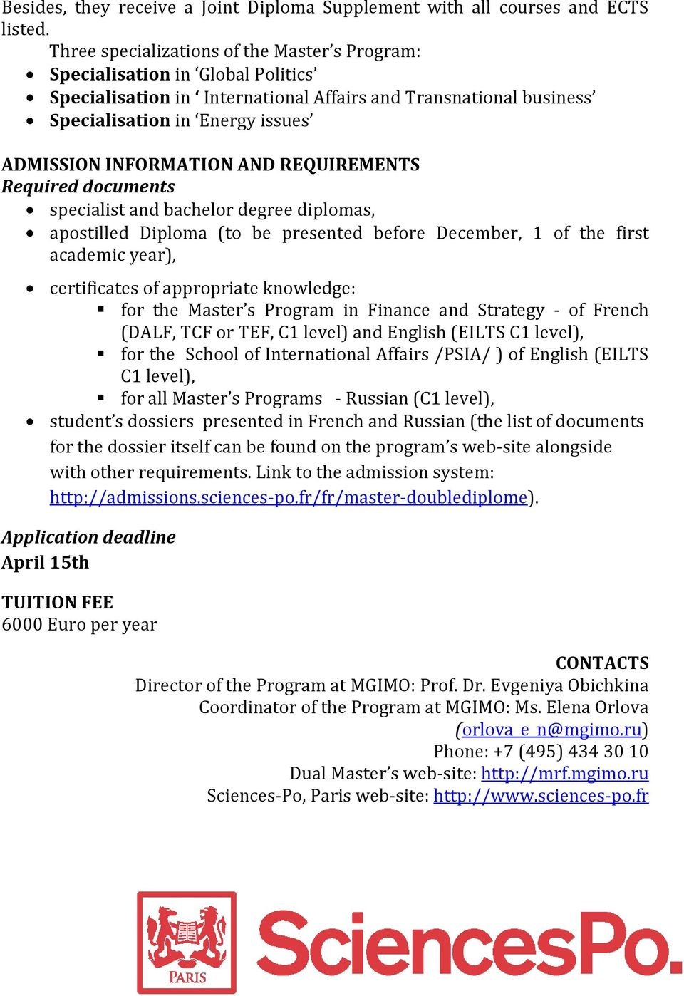 INFORMATION AND REQUIREMENTS Required documents specialist and bachelor degree diplomas, apostilled Diploma (to be presented before December, 1 of the first academic year), certificates of