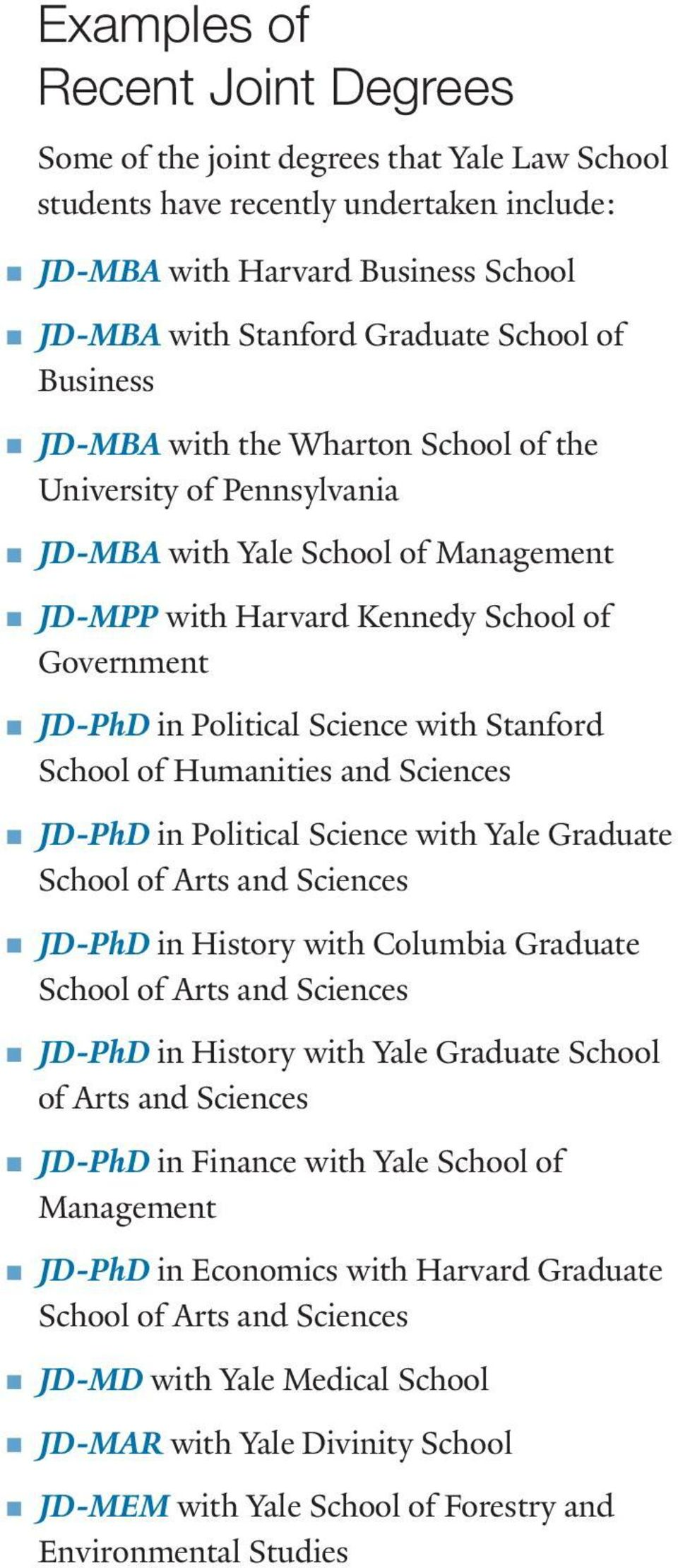 Stanford School of Humanities and Sciences JD-PhD in Political Science with Yale Graduate School of Arts and Sciences JD-PhD in History with Columbia Graduate School of Arts and Sciences JD-PhD in