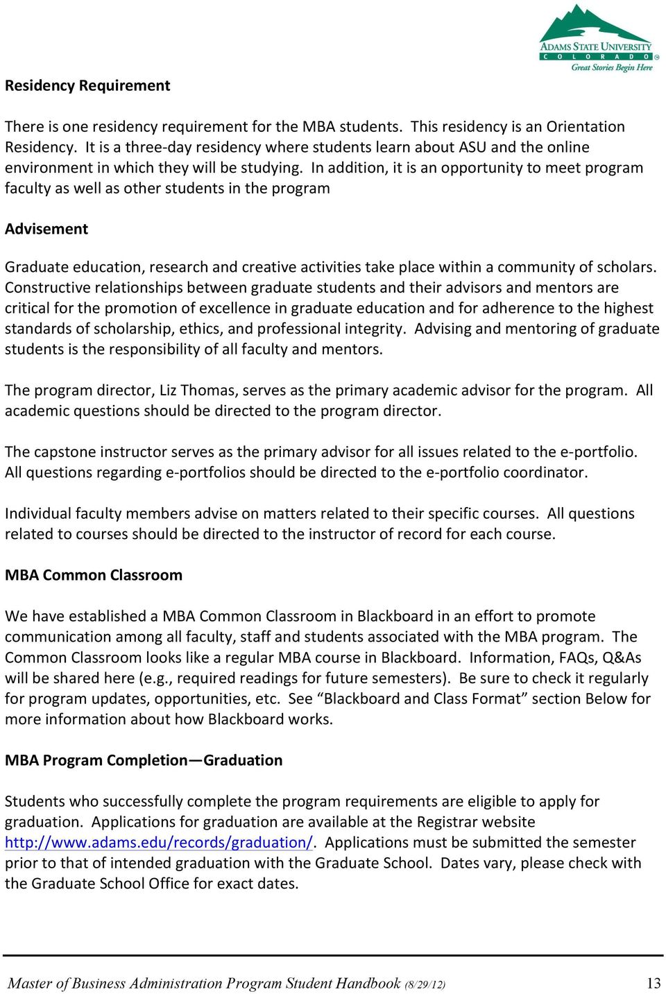 In addition, it is an opportunity to meet program faculty as well as other students in the program Advisement Graduate education, research and creative activities take place within a community of