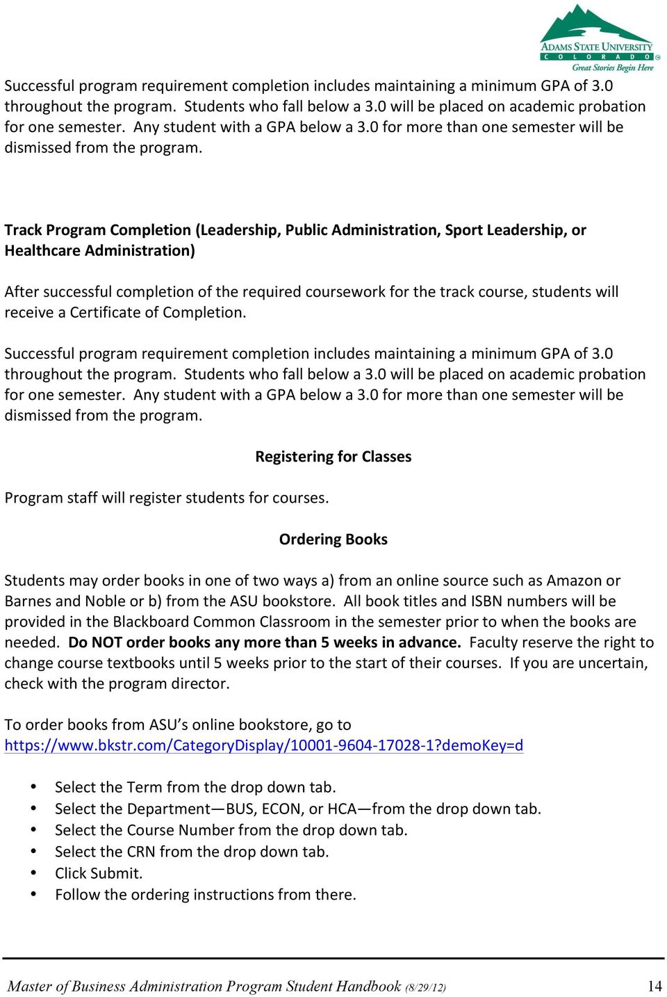 Track Program Completion (Leadership, Public Administration, Sport Leadership, or Healthcare Administration) After successful completion of the required coursework for the track course, students will