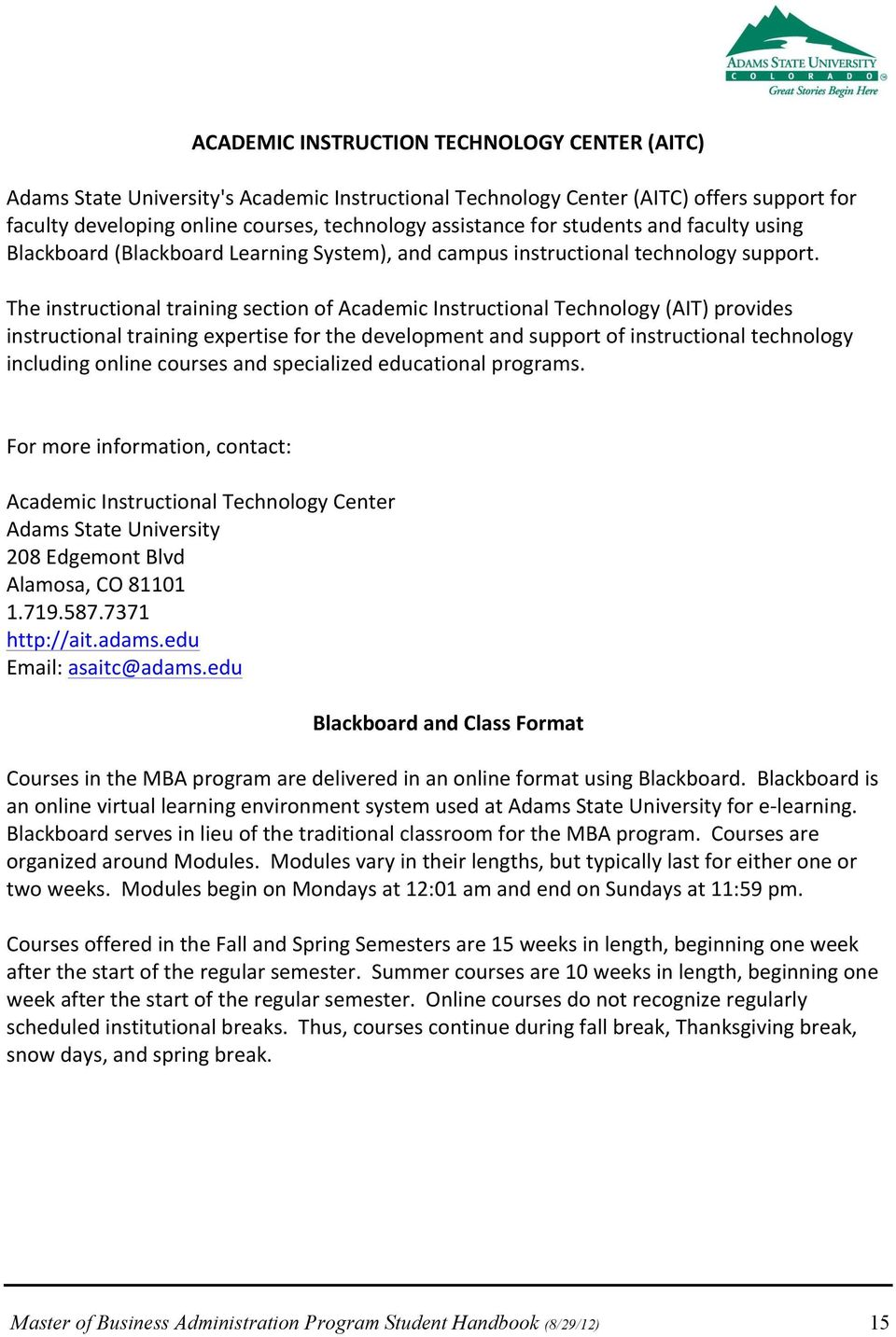 The instructional training section of Academic Instructional Technology (AIT) provides instructional training expertise for the development and support of instructional technology including online