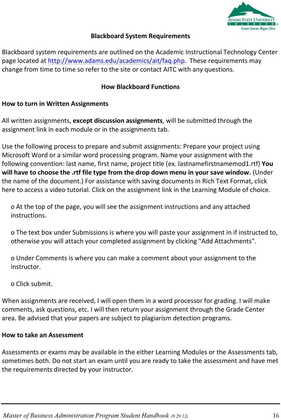 How to turn in Written Assignments How Blackboard Functions All written assignments, except discussion assignments, will be submitted through the assignment link in each module or in the assignments