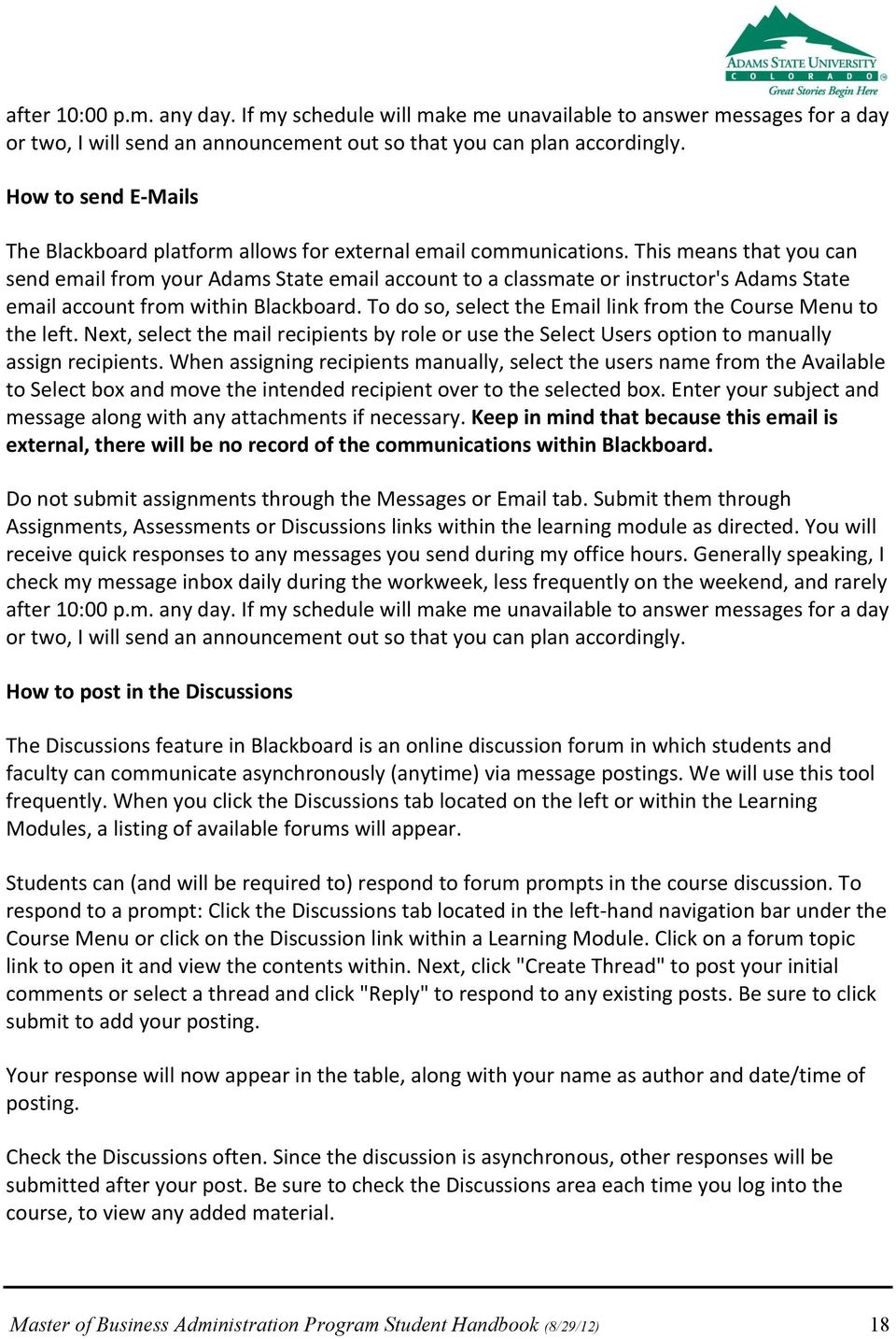 This means that you can send email from your Adams State email account to a classmate or instructor's Adams State email account from within Blackboard.