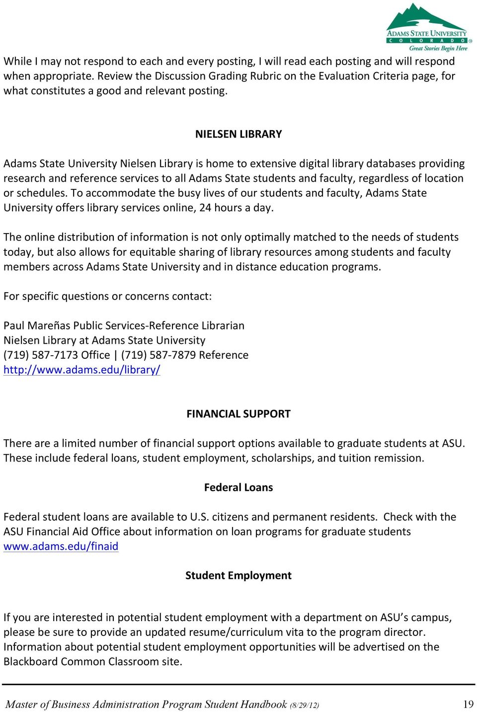 NIELSEN LIBRARY Adams State University Nielsen Library is home to extensive digital library databases providing research and reference services to all Adams State students and faculty, regardless of