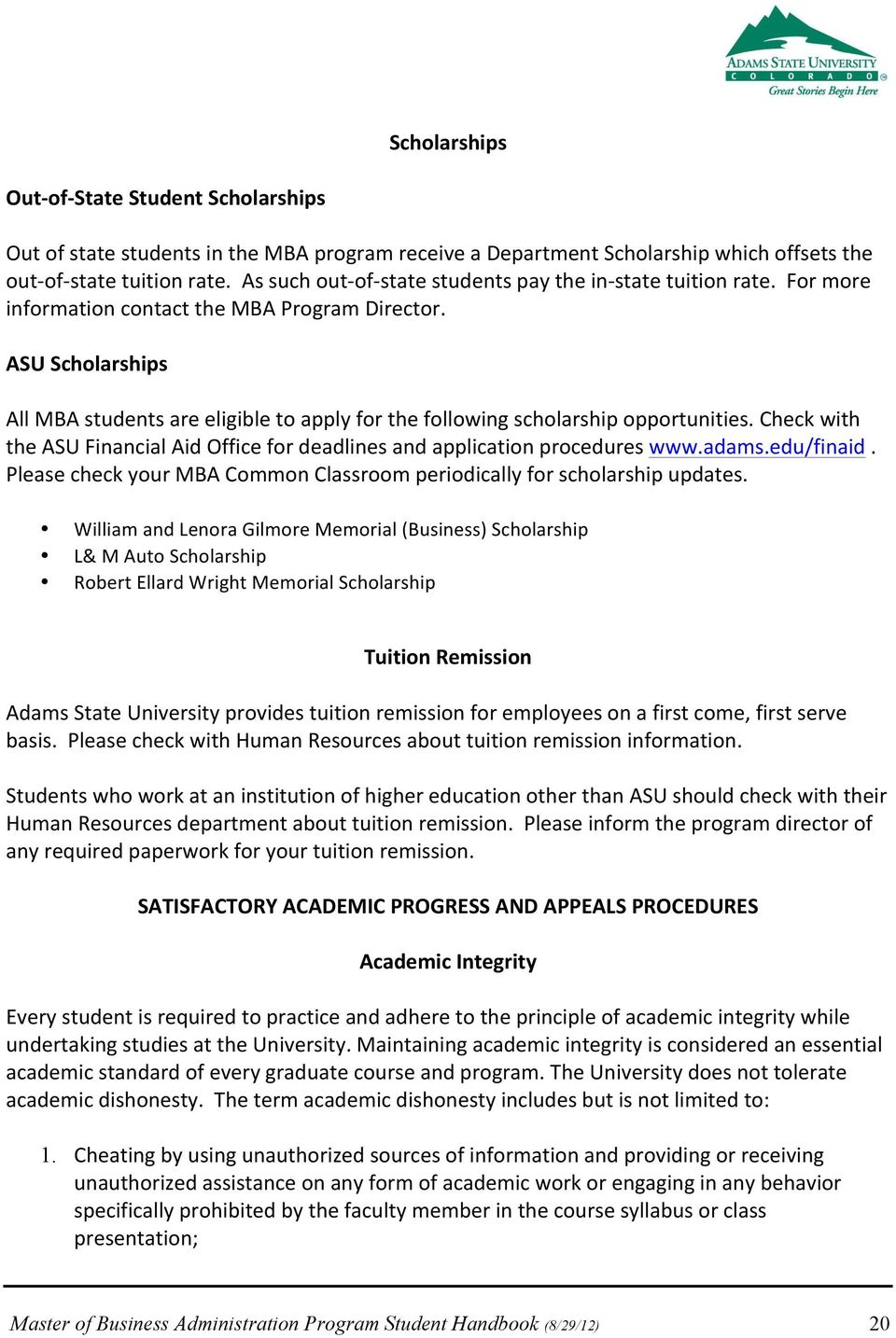 ASU Scholarships All MBA students are eligible to apply for the following scholarship opportunities. Check with the ASU Financial Aid Office for deadlines and application procedures www.adams.