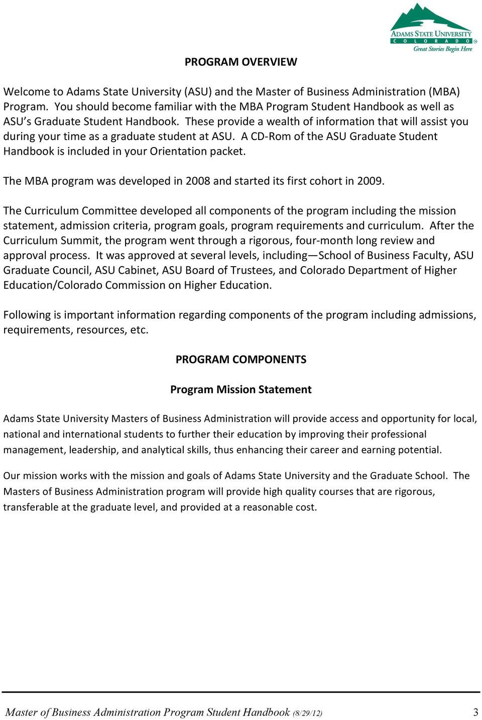 These provide a wealth of information that will assist you during your time as a graduate student at ASU. A CD- Rom of the ASU Graduate Student Handbook is included in your Orientation packet.