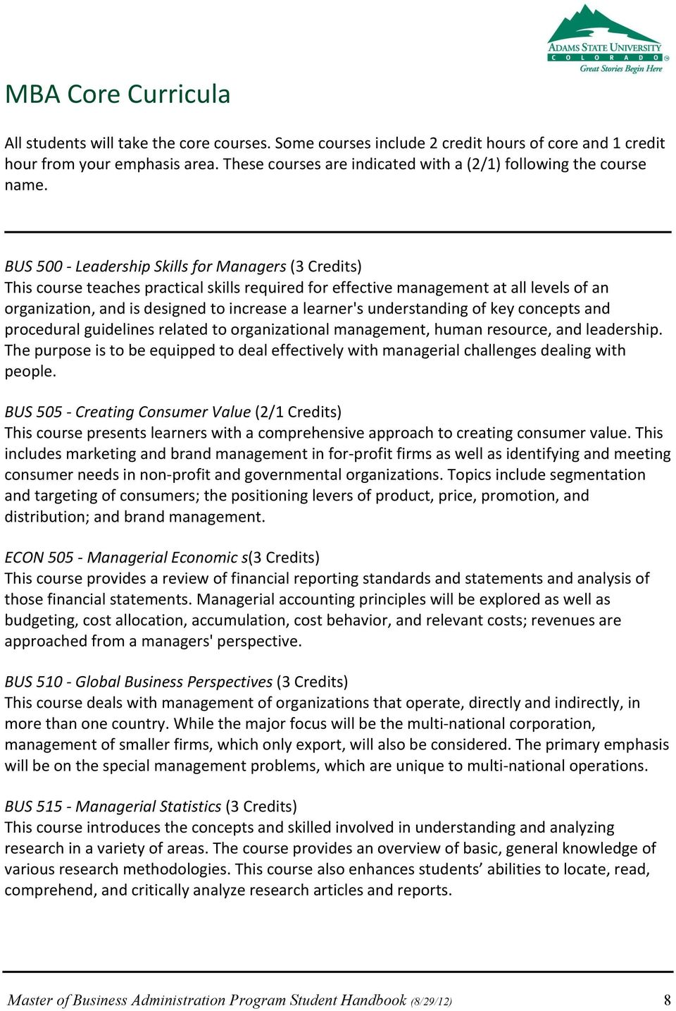 BUS 500 - Leadership Skills for Managers (3 Credits) This course teaches practical skills required for effective management at all levels of an organization, and is designed to increase a learner's